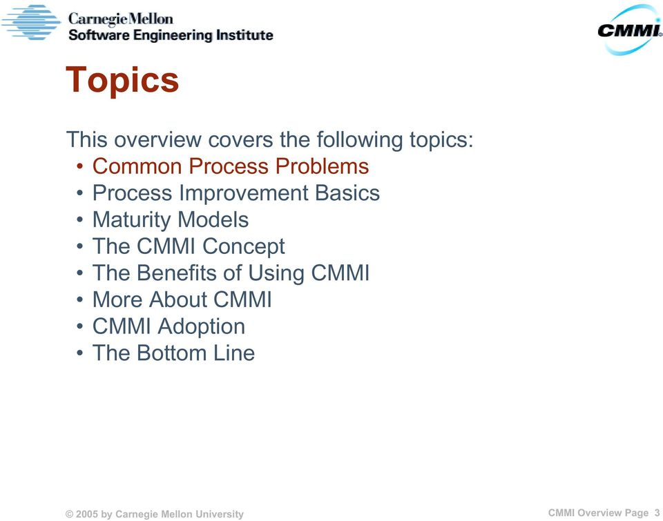 Concept The Benefits of Using CMMI More About CMMI CMMI Adoption