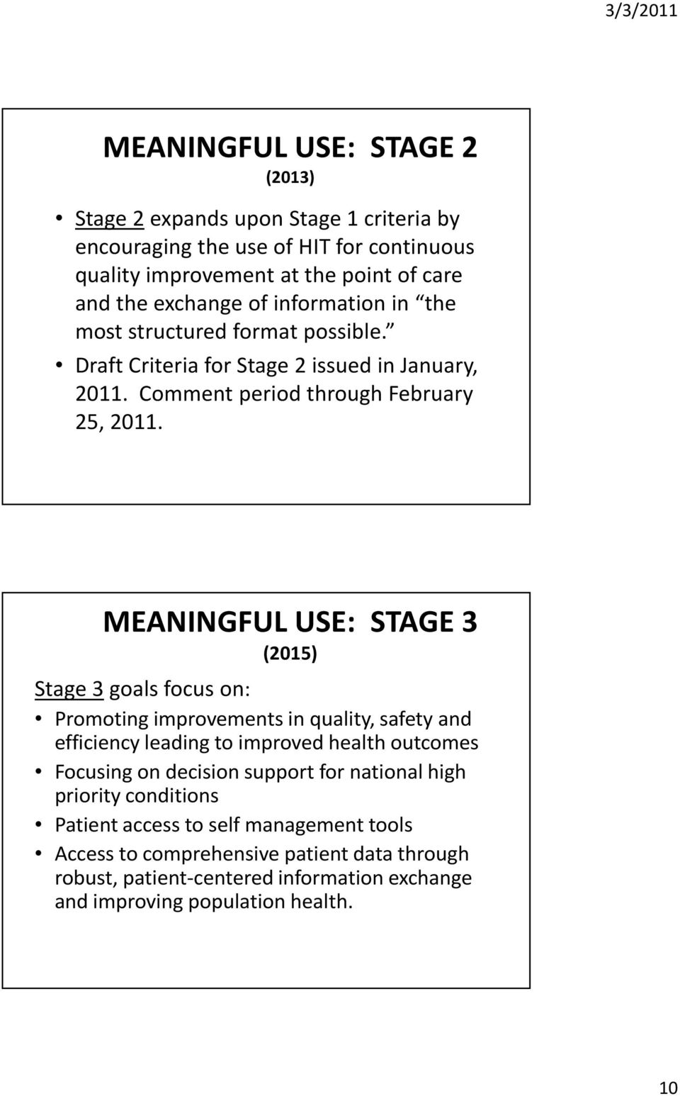 MEANINGFUL USE: STAGE 3 (2015) Stage 3goals focus on: Promoting improvements in quality, safety and efficiency leading to improved health outcomes Focusing on decision
