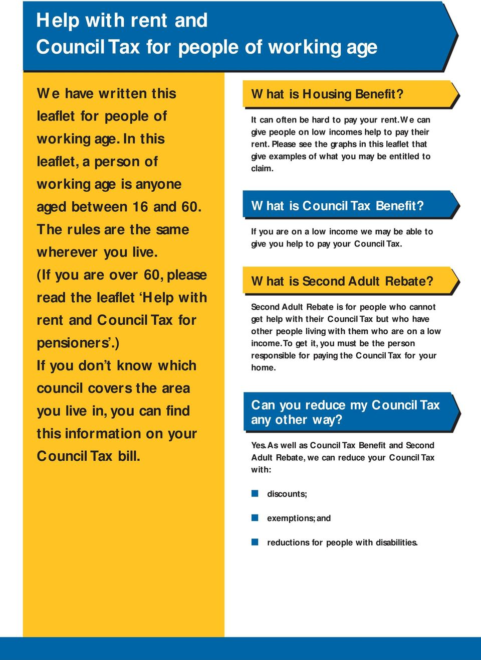 ) If you don t know which council covers the area you live in, you can find this information on your Council Tax bill. What is Housing Benefit? It can often be hard to pay your rent.