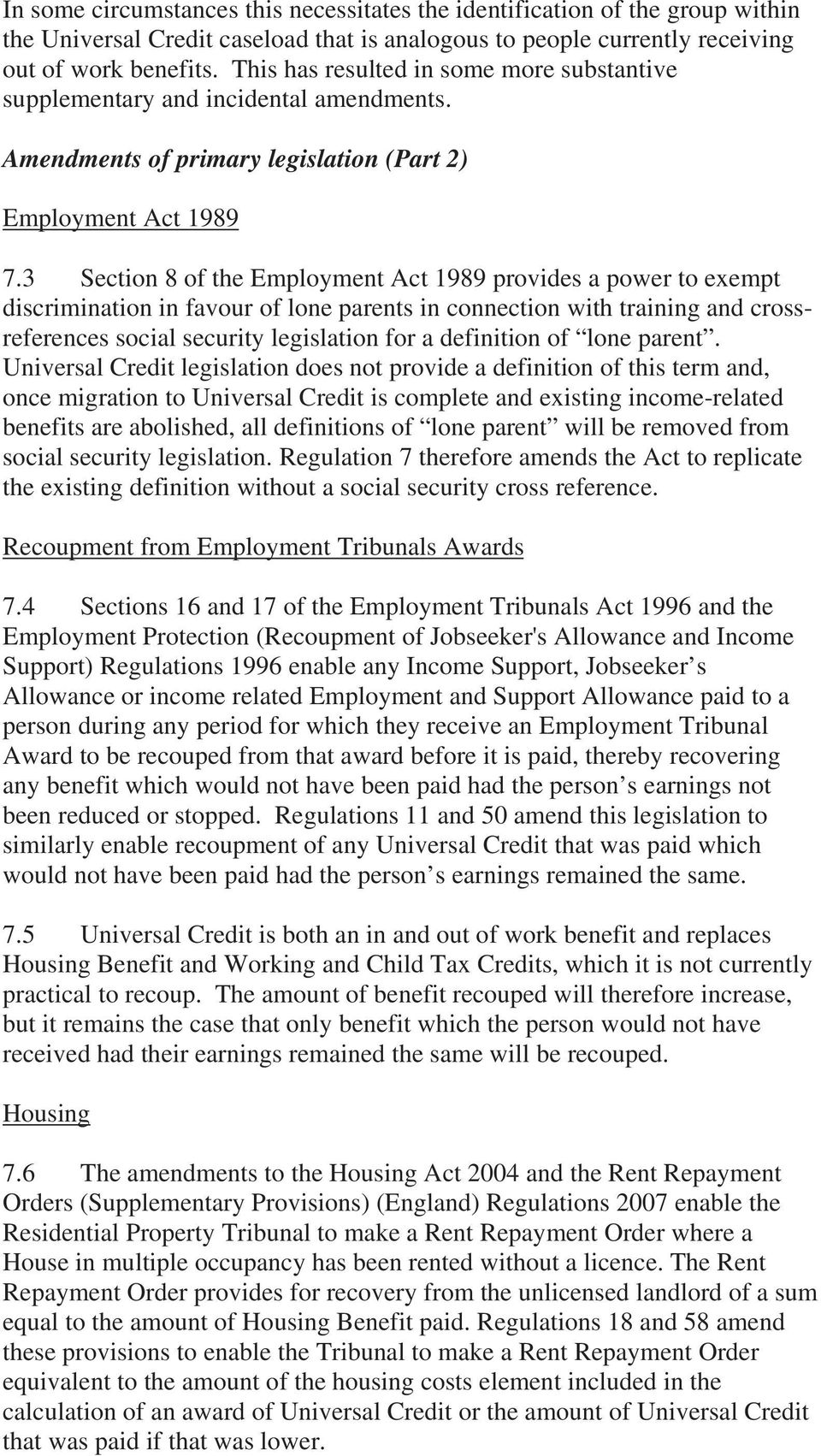 3 Section 8 of the Employment Act 1989 provides a power to exempt discrimination in favour of lone parents in connection with training and crossreferences social security legislation for a definition