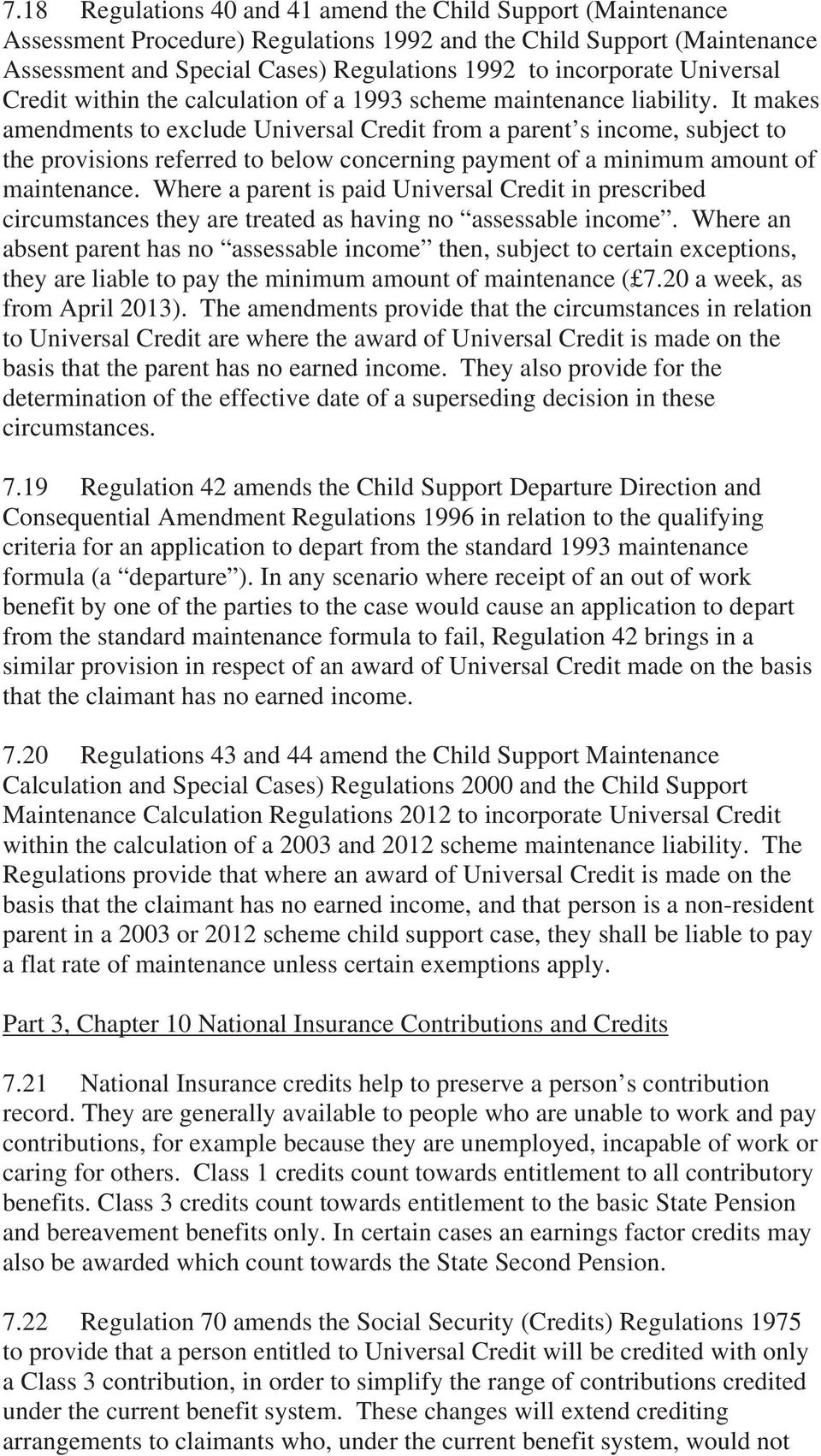 It makes amendments to exclude Universal Credit from a parent s income, subject to the provisions referred to below concerning payment of a minimum amount of maintenance.