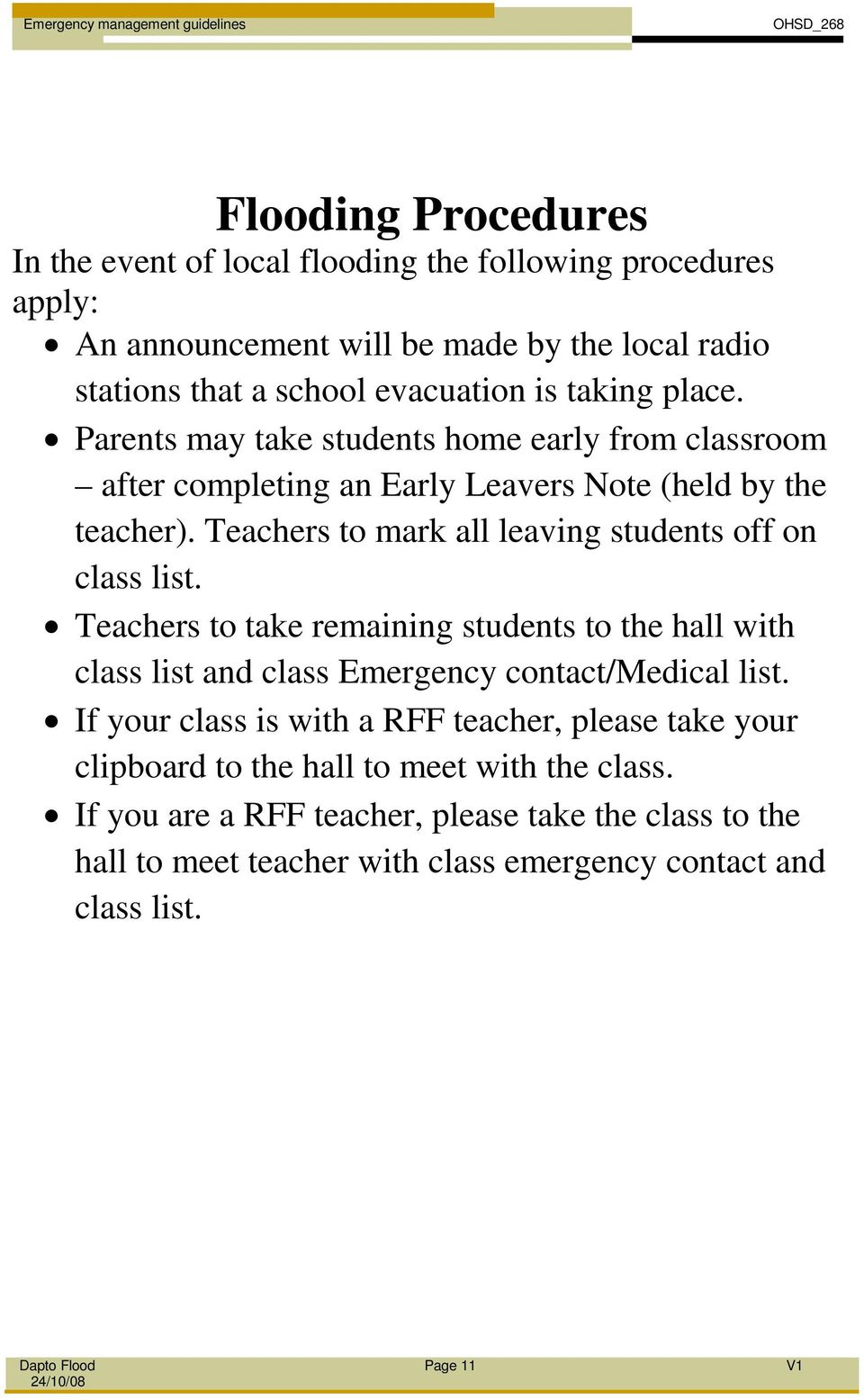 Teachers to mark all leaving students off on class list. Teachers to take remaining students to the hall with class list and class Emergency contact/medical list.