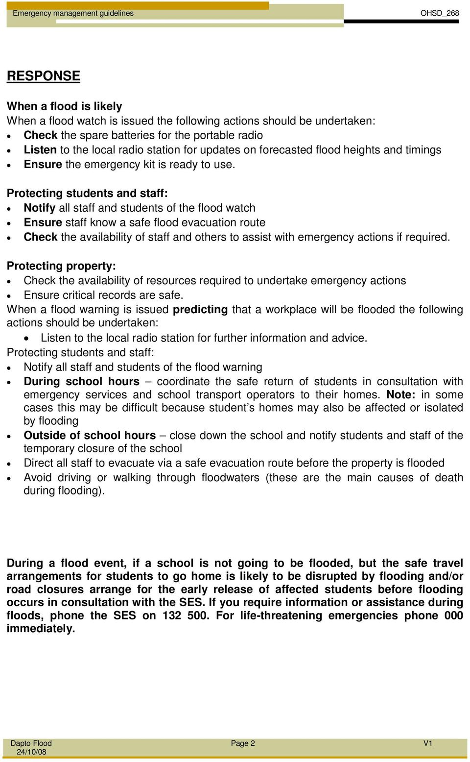 Protecting students and staff: Notify all staff and students of the flood watch Ensure staff know a safe flood evacuation route Check the availability of staff and others to assist with emergency