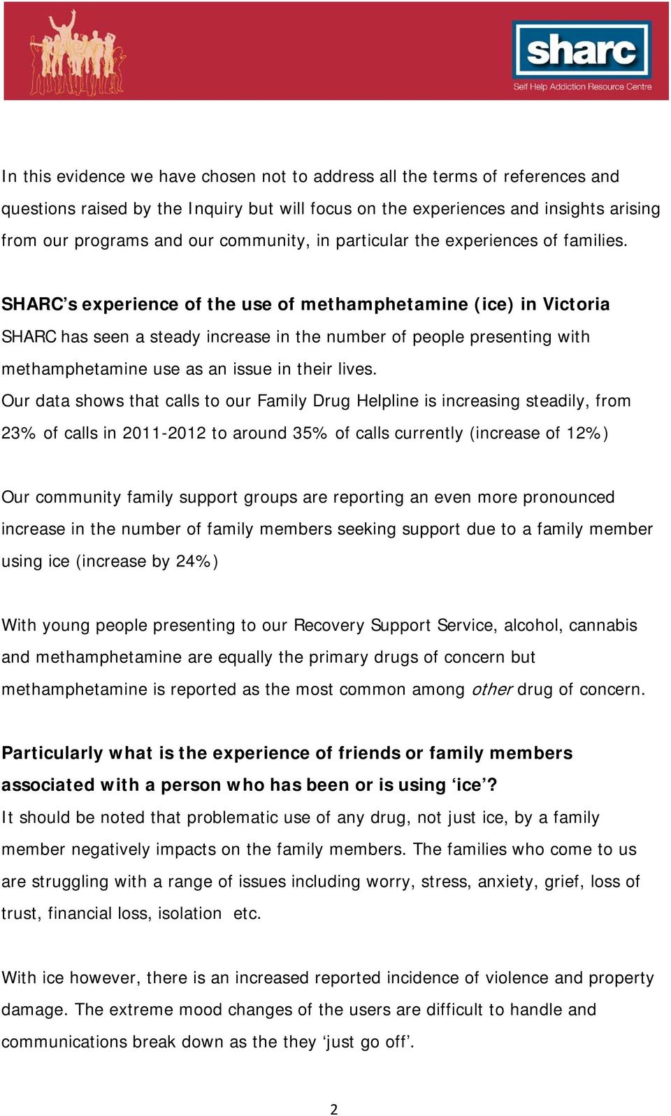 SHARC s experience of the use of methamphetamine (ice) in Victoria SHARC has seen a steady increase in the number of people presenting with methamphetamine use as an issue in their lives.