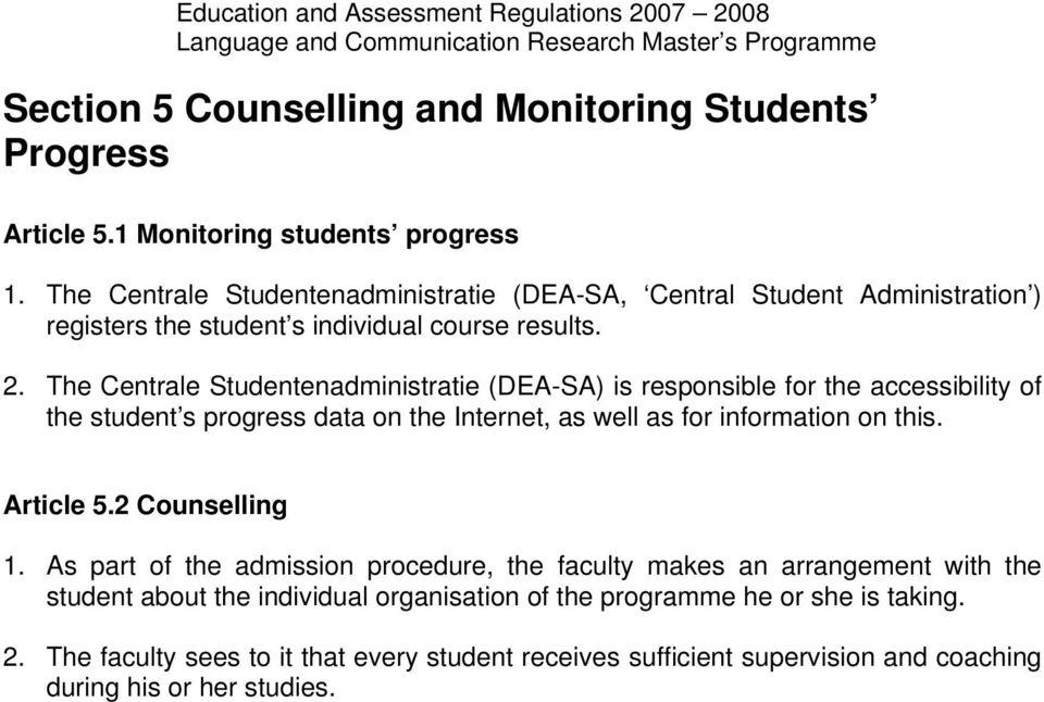 The Centrale Studentenadministratie (DEA-SA) is responsible for the accessibility of the student s progress data on the Internet, as well as for information on this.