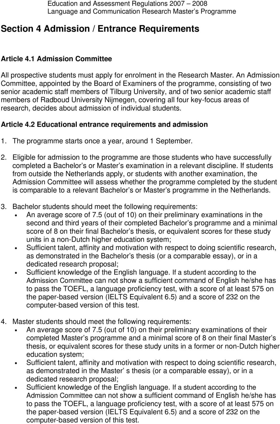 Radboud University Nijmegen, covering all four key-focus areas of research, decides about admission of individual students. Article 4.2 Educational entrance requirements and admission 1.