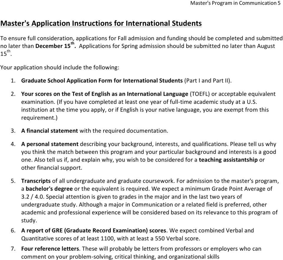 Graduate School Application Form for International Students (Part I and Part II). 2. Your scores on the Test of English as an International Language (TOEFL) or acceptable equivalent examination.