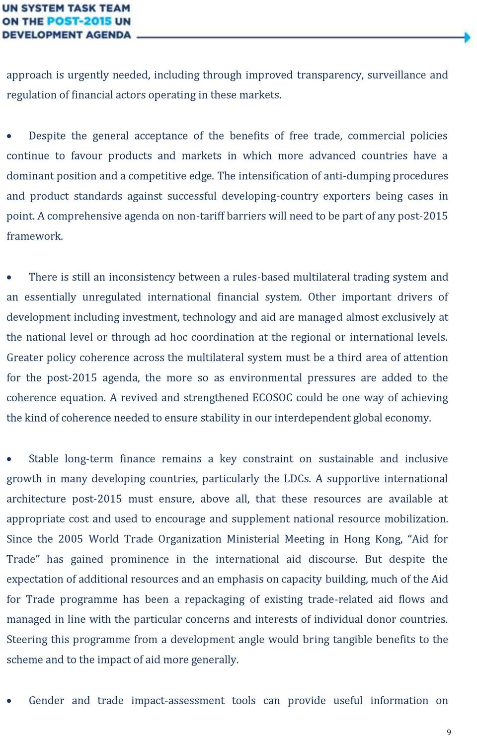 edge. The intensification of anti-dumping procedures and product standards against successful developing-country exporters being cases in point.