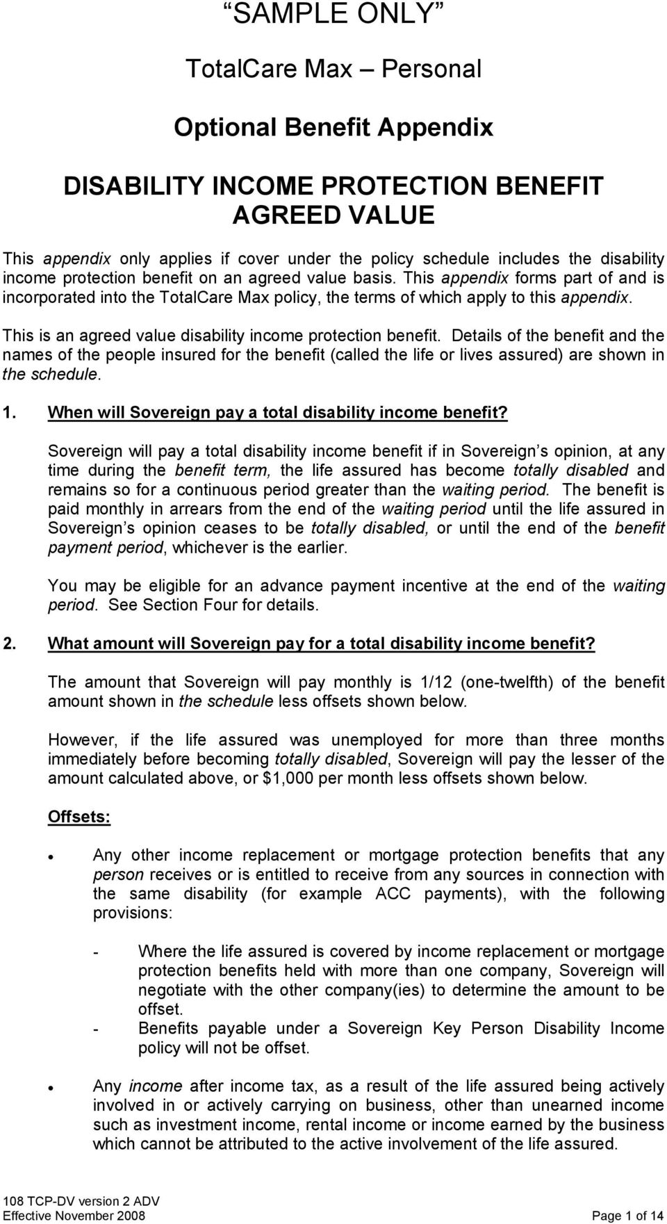 This is an agreed value disability income protection benefit. Details of the benefit and the names of the people insured for the benefit (called the life or lives assured) are shown in the schedule.