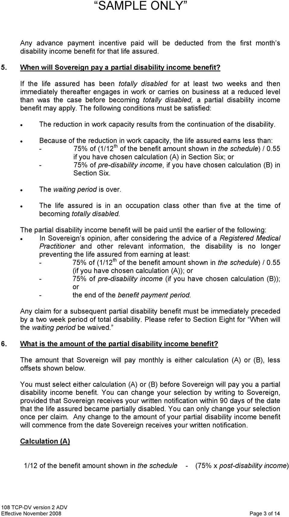 totally disabled, a partial disability income benefit may apply. The following conditions must be satisfied: The reduction in work capacity results from the continuation of the disability.