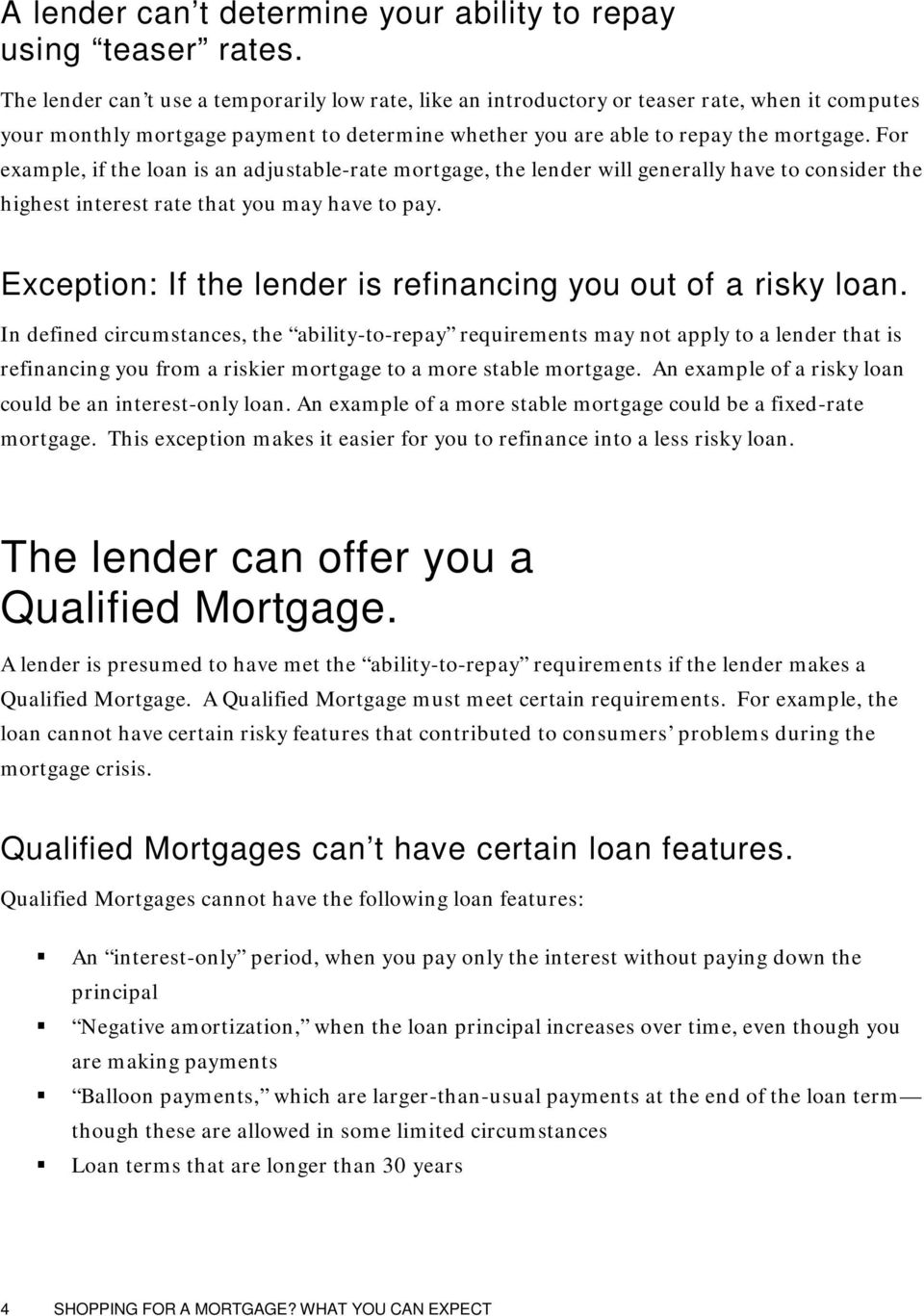For example, if the loan is an adjustable-rate mortgage, the lender will generally have to consider the highest interest rate that you may have to pay.
