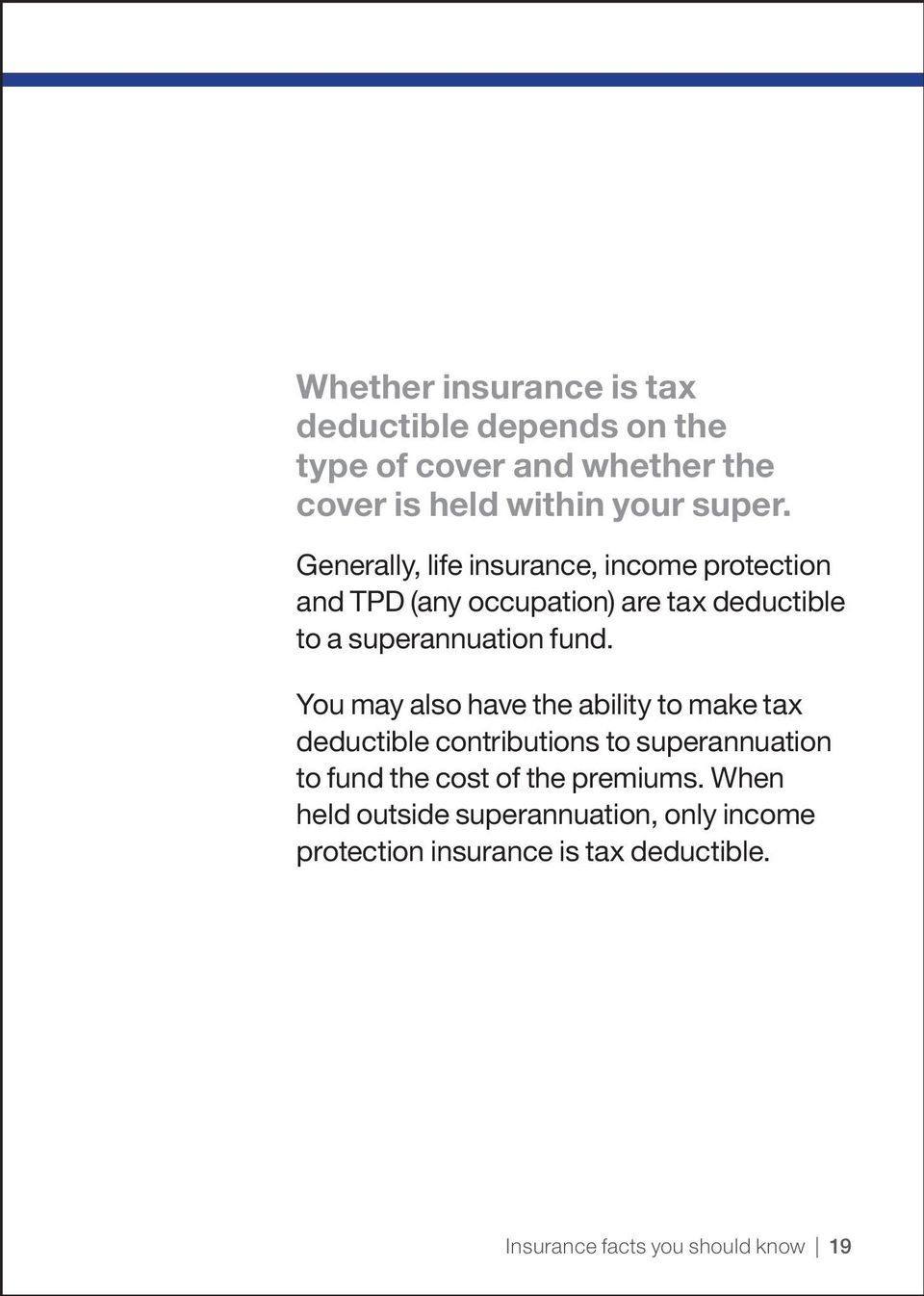 You may also have the ability to make tax deductible contributions to superannuation to fund the cost of the