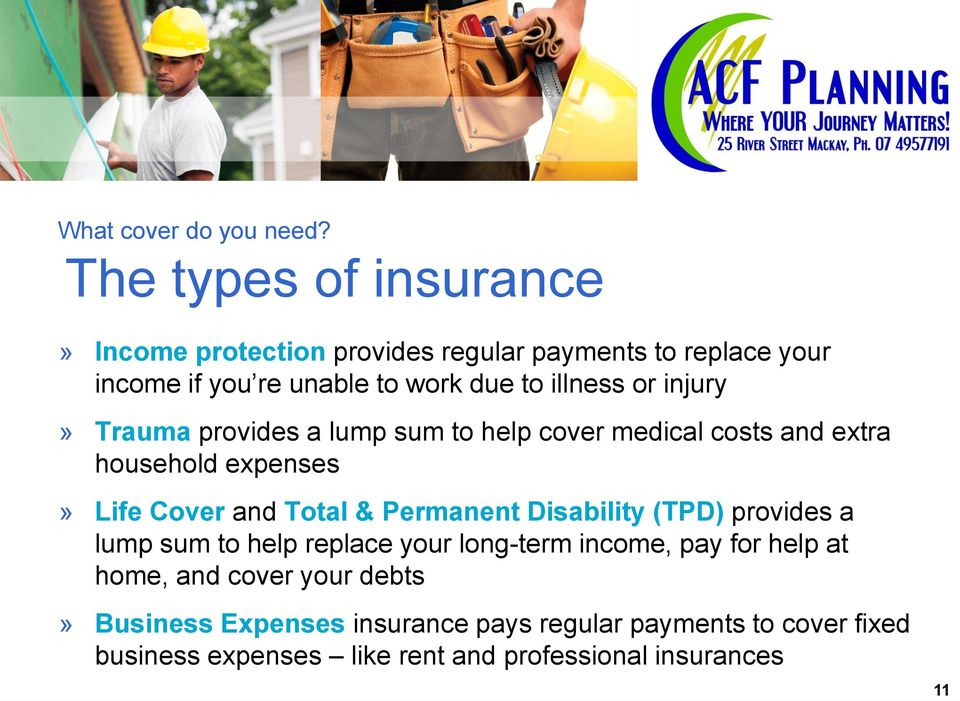 or injury» Trauma provides a lump sum to help cover medical costs and extra household expenses» Life Cover and Total & Permanent