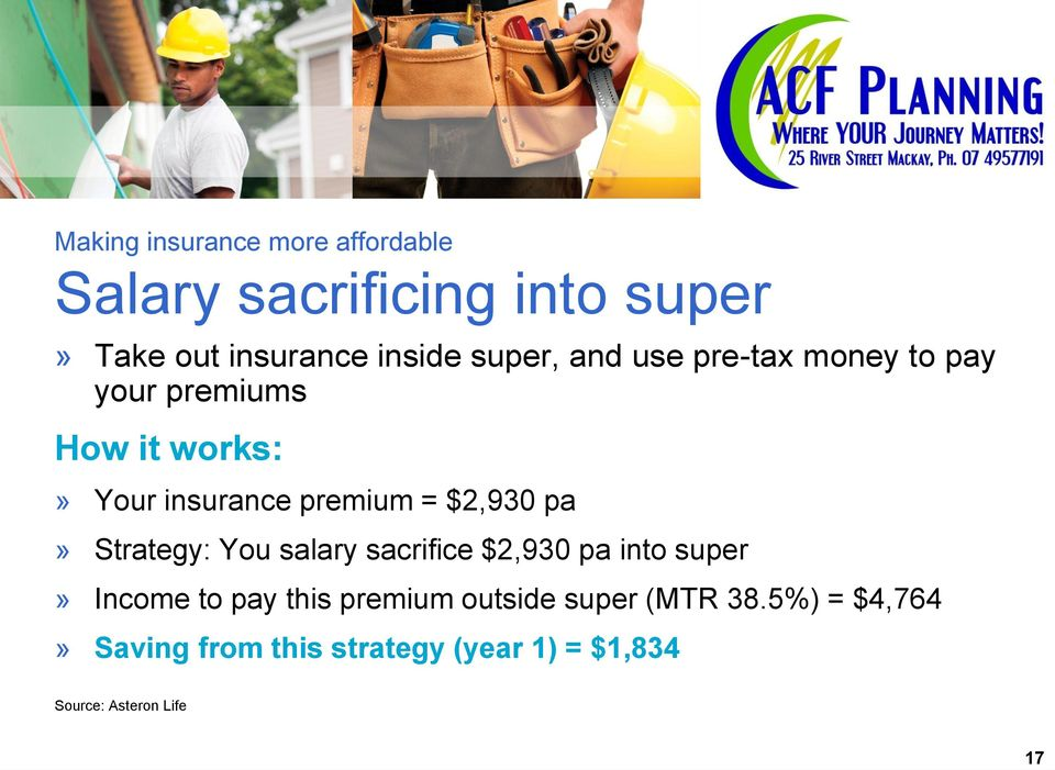 $2,930 pa» Strategy: You salary sacrifice $2,930 pa into super» Income to pay this premium