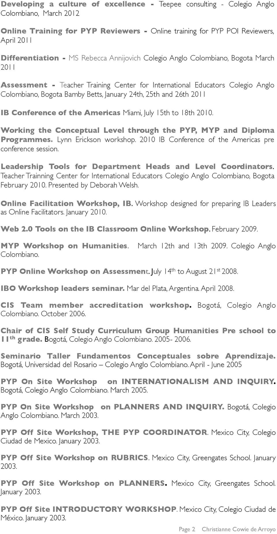 26th 2011 IB Conference of the Americas Miami, July 15th to 18th 2010. Working the Conceptual Level through the PYP, MYP and Diploma Programmes. Lynn Erickson workshop.