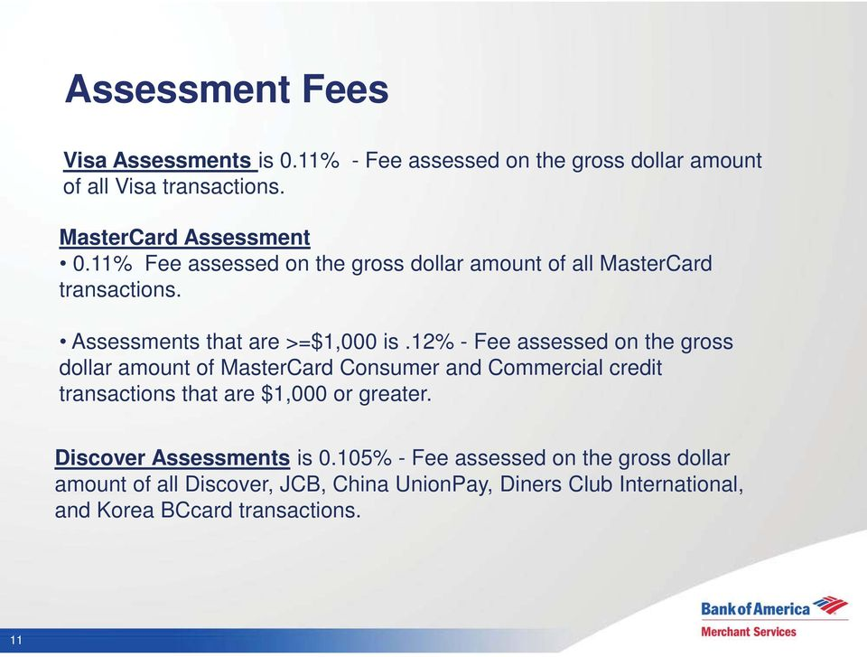 12% - Fee assessed on the gross dollar amount of MasterCard Consumer and Commercial credit transactions that are $1,000 or greater.