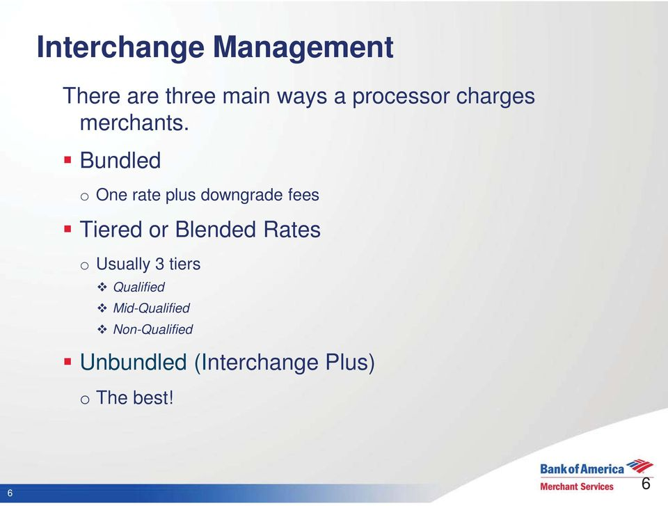 Bundled o One rate plus downgrade fees Tiered or Blended