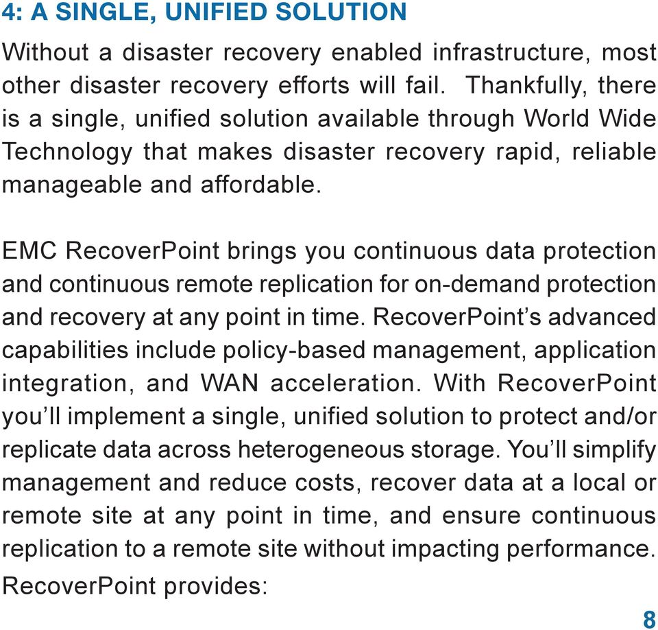 EMC RecoverPoint brings you continuous data protection and continuous remote replication for on-demand protection and recovery at any point in time.