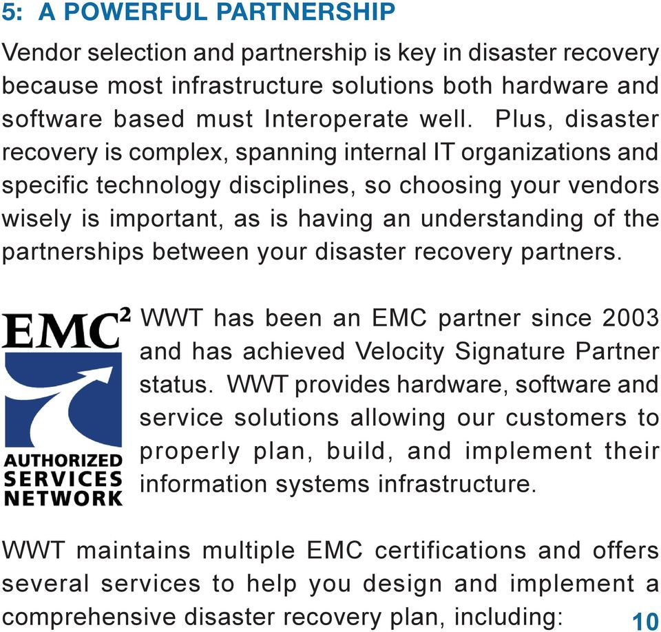 partnerships between your disaster recovery partners. WWT has been an EMC partner since 2003 and has achieved Velocity Signature Partner status.