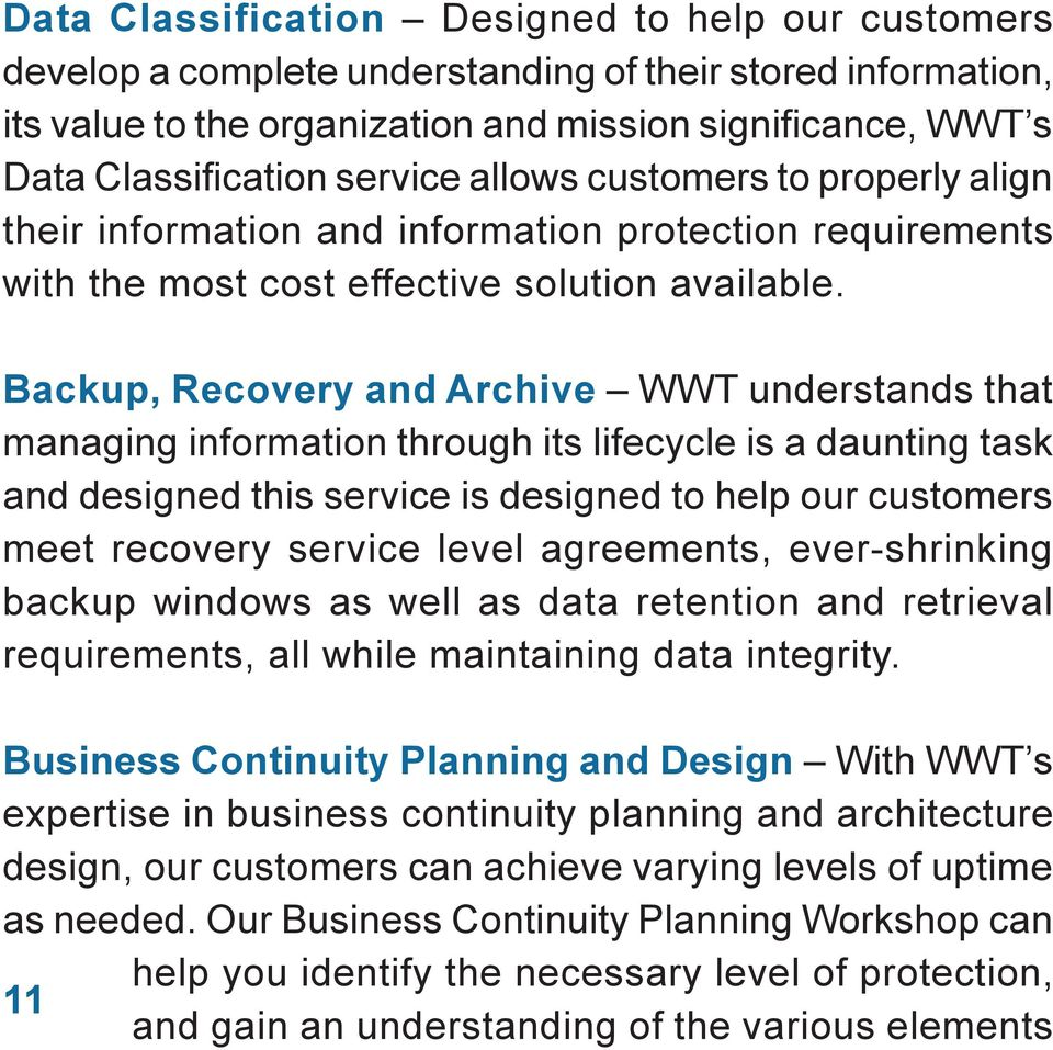Backup, Recovery and Archive WWT understands that managing information through its lifecycle is a daunting task and designed this service is designed to help our customers meet recovery service level