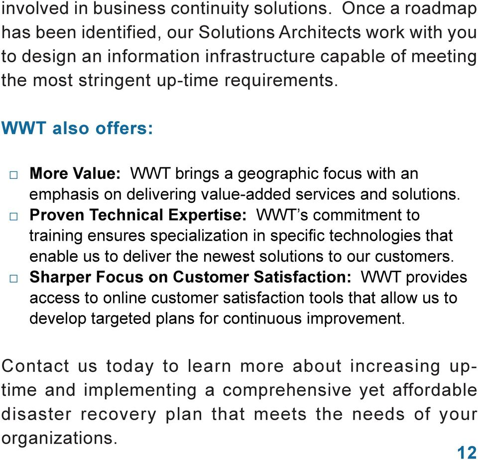 WWT also offers: More Value: WWT brings a geographic focus with an emphasis on delivering value-added services and solutions.