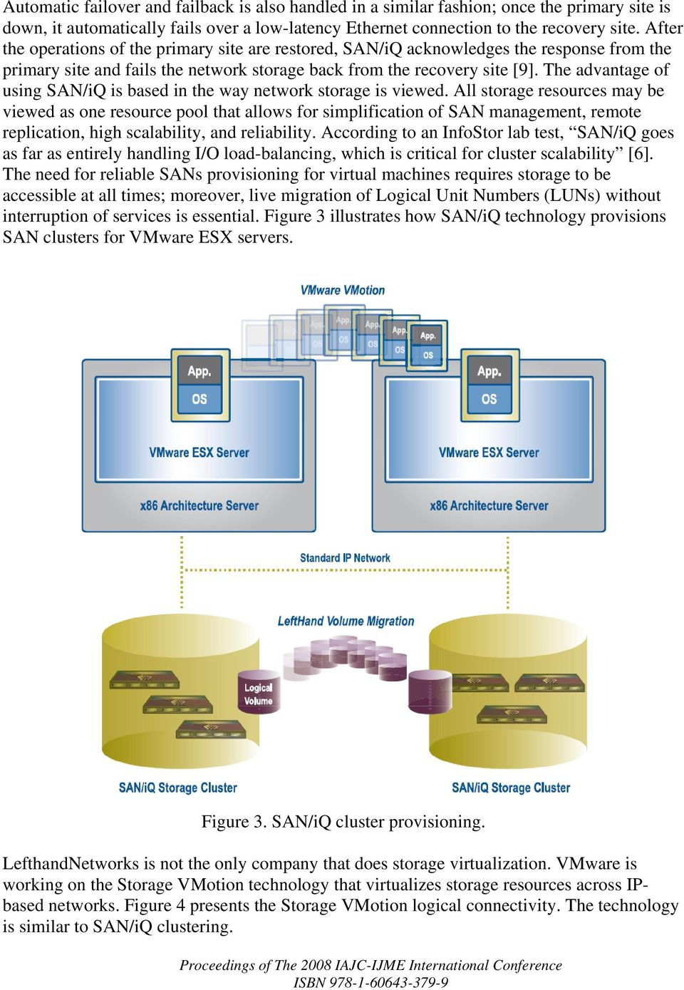 The advantage of using SAN/iQ is based in the way network storage is viewed.