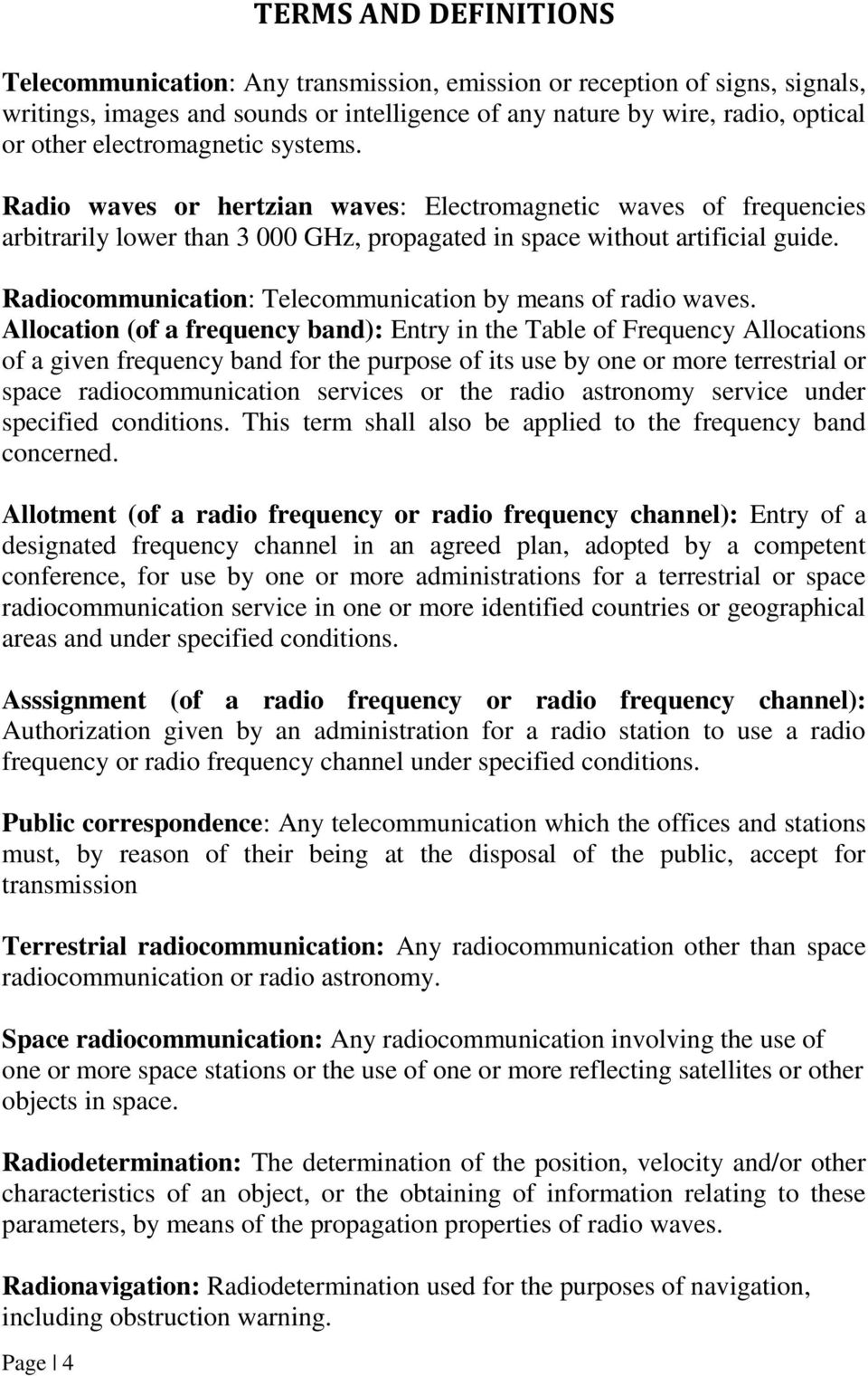Radiocommunication: Telecommunication by means of radio waves.