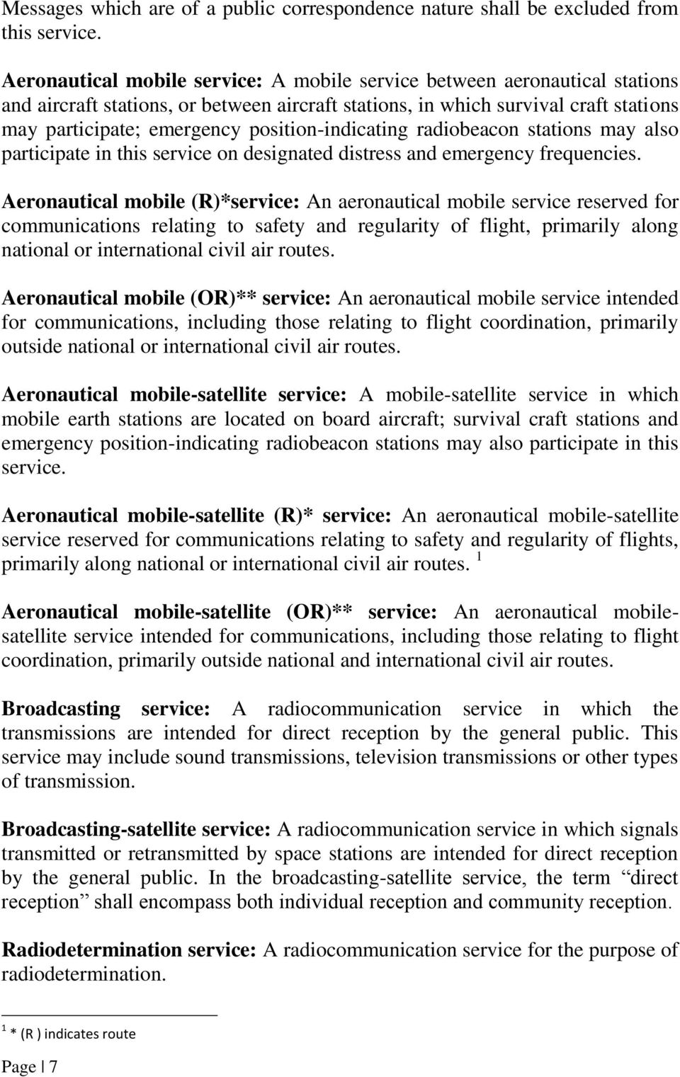 position-indicating radiobeacon stations may also participate in this service on designated distress and emergency frequencies.