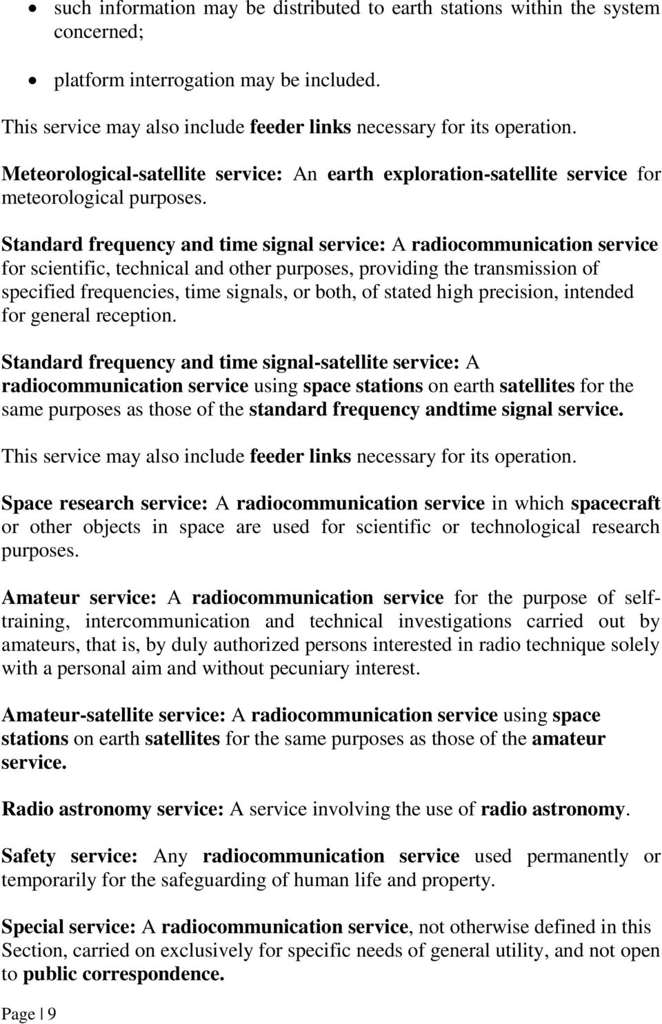 Standard frequency and time signal service: A radiocommunication service for scientific, technical and other purposes, providing the transmission of specified frequencies, time signals, or both, of