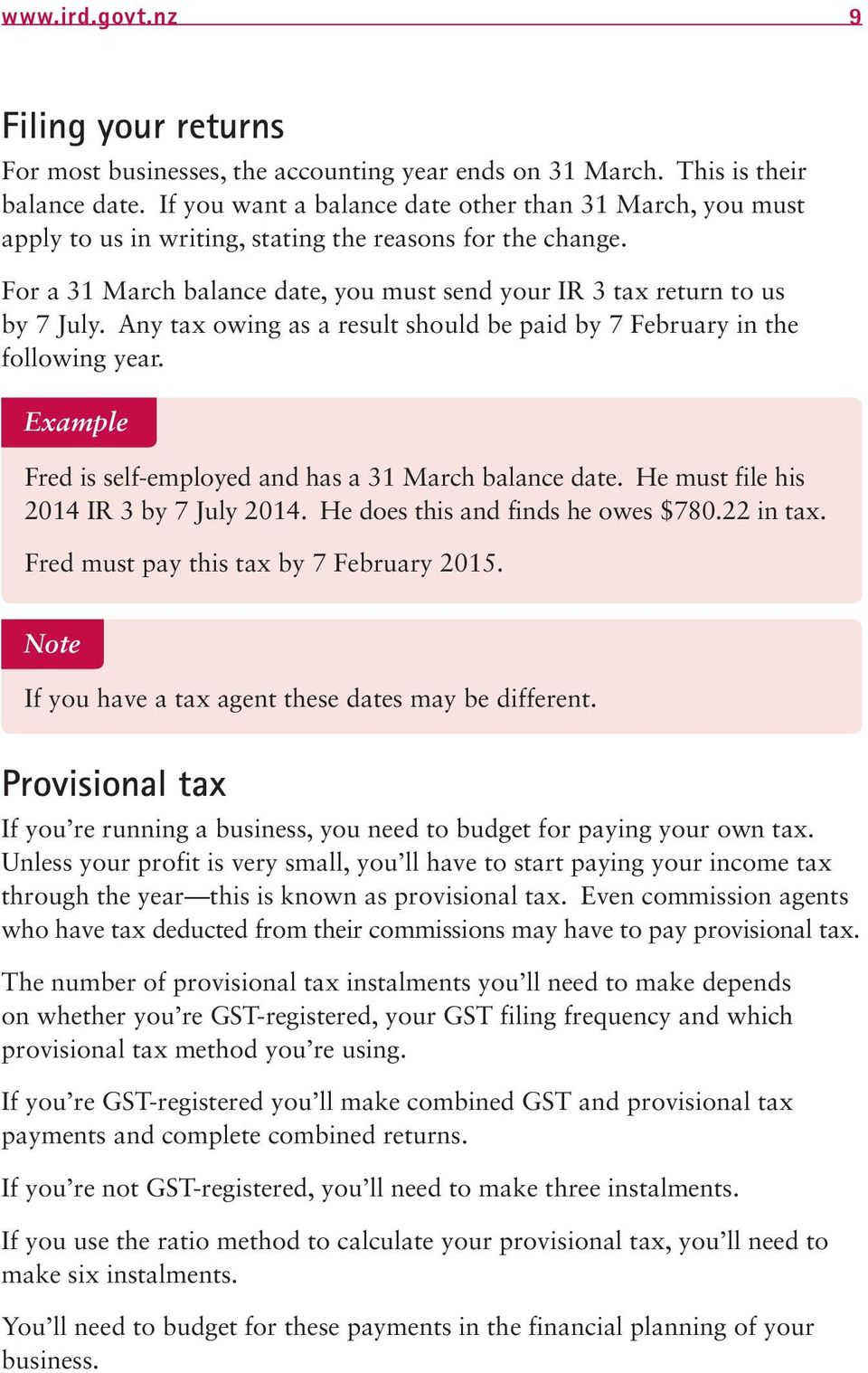 Any tax owing as a result should be paid by 7 February in the following year. Example Fred is self-employed and has a 31 March balance date. He must file his 2014 IR 3 by 7 July 2014.