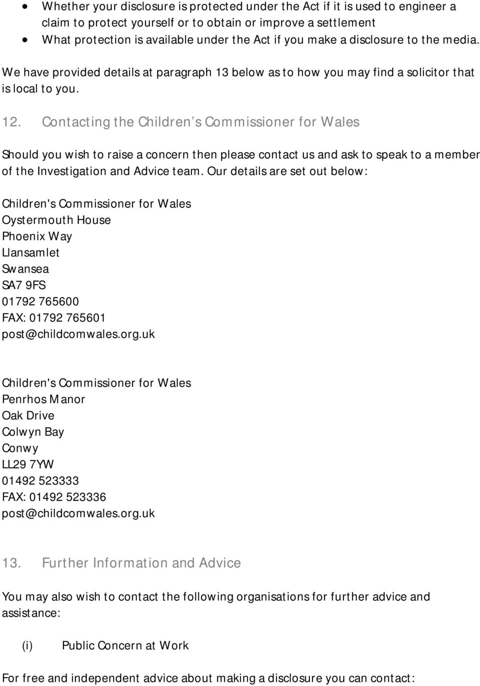 Contacting the Children s Commissioner for Wales Should you wish to raise a concern then please contact us and ask to speak to a member of the Investigation and Advice team.