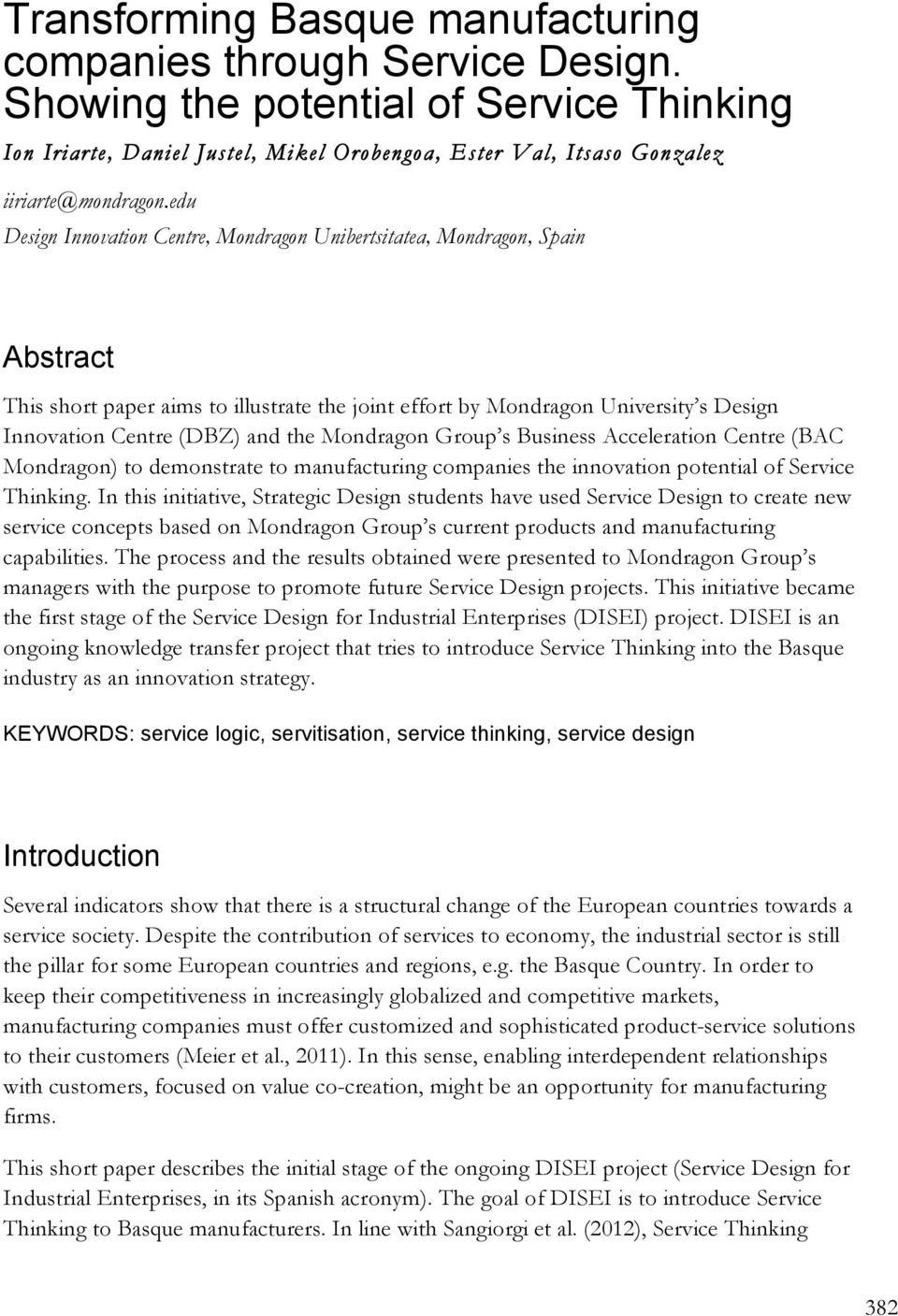 edu Design Innovation Centre, Mondragon Unibertsitatea, Mondragon, Spain Abstract This short paper aims to illustrate the joint effort by Mondragon University s Design Innovation Centre (DBZ) and the