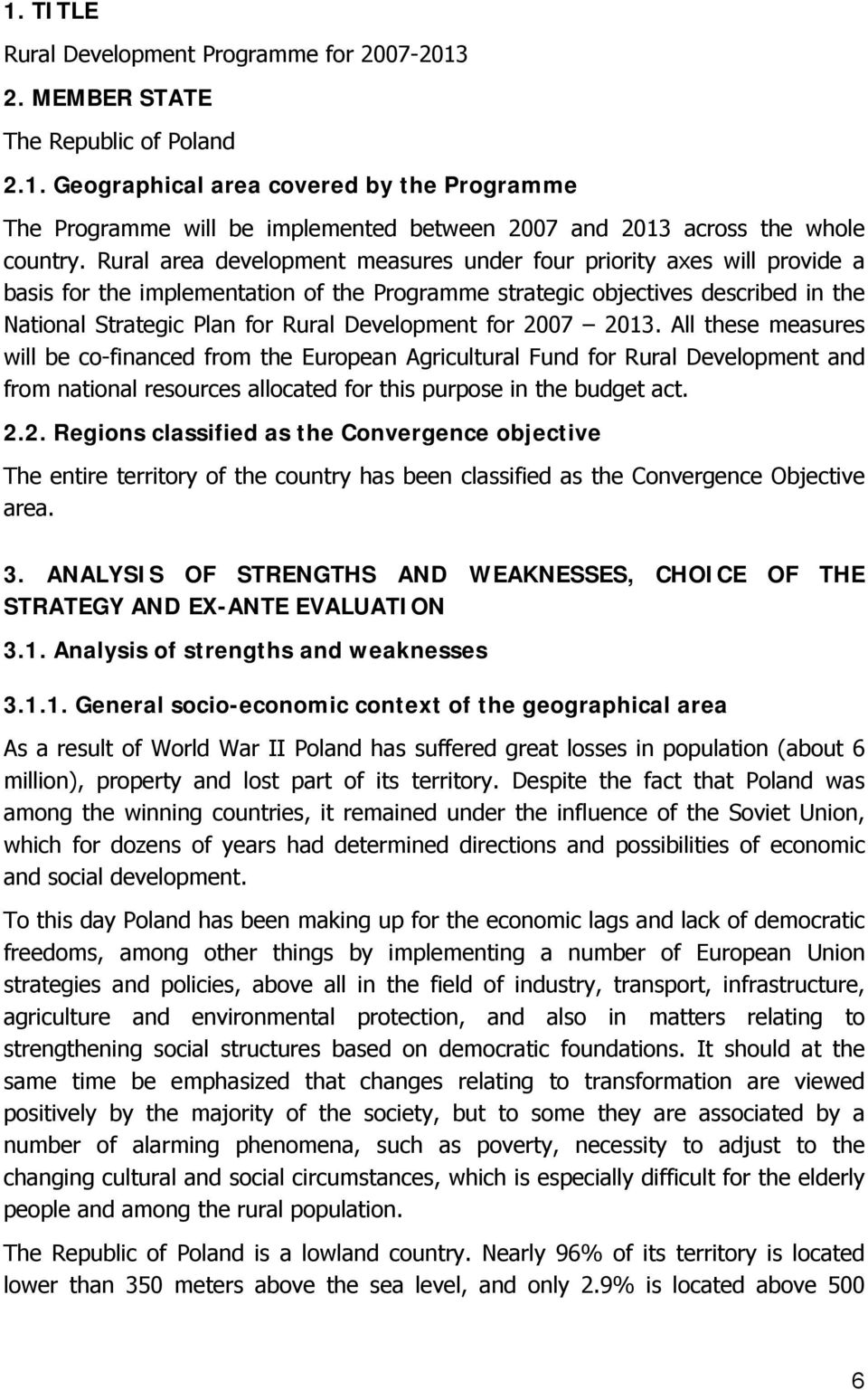 Development for 2007 2013. All these measures will be co-financed from the European Agricultural Fund for Rural Development and from national resources allocated for this purpose in the budget act. 2.2. Regions classified as the Convergence objective The entire territory of the country has been classified as the Convergence Objective area.