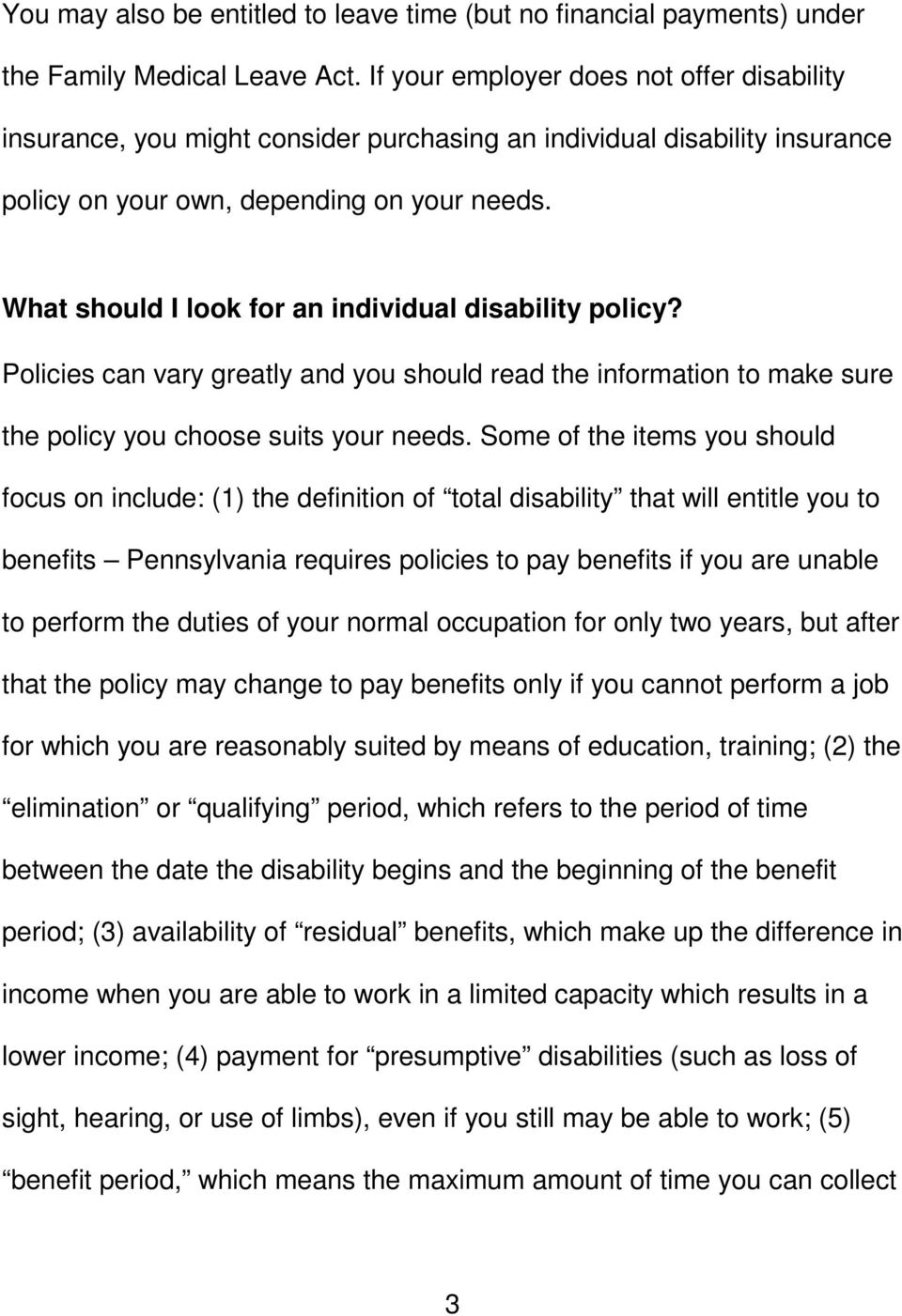 What should I look for an individual disability policy? Policies can vary greatly and you should read the information to make sure the policy you choose suits your needs.