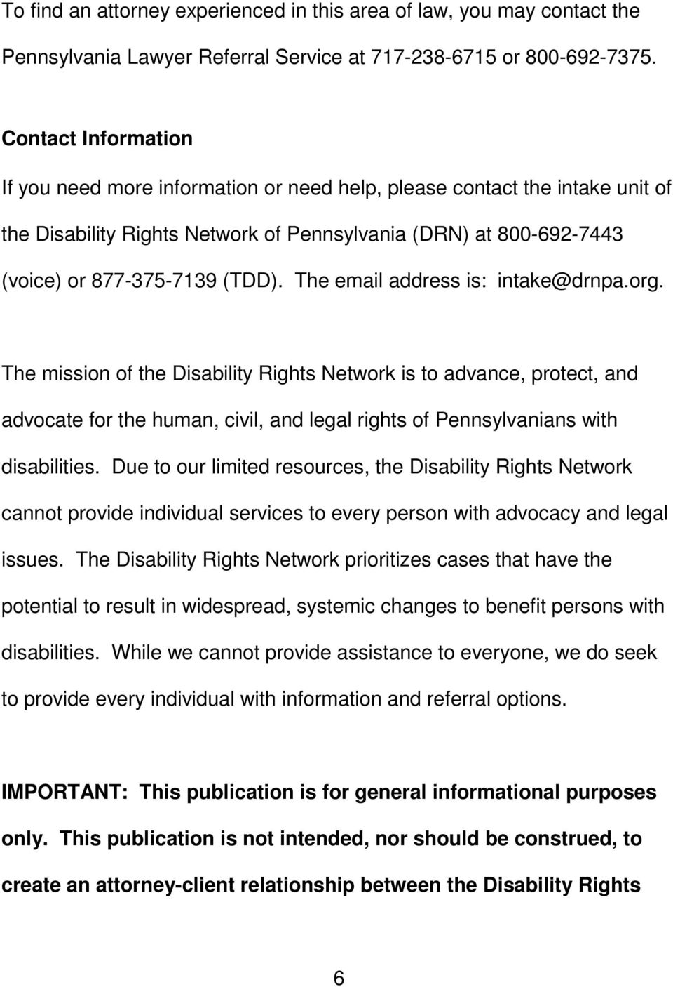 The email address is: intake@drnpa.org. The mission of the Disability Rights Network is to advance, protect, and advocate for the human, civil, and legal rights of Pennsylvanians with disabilities.