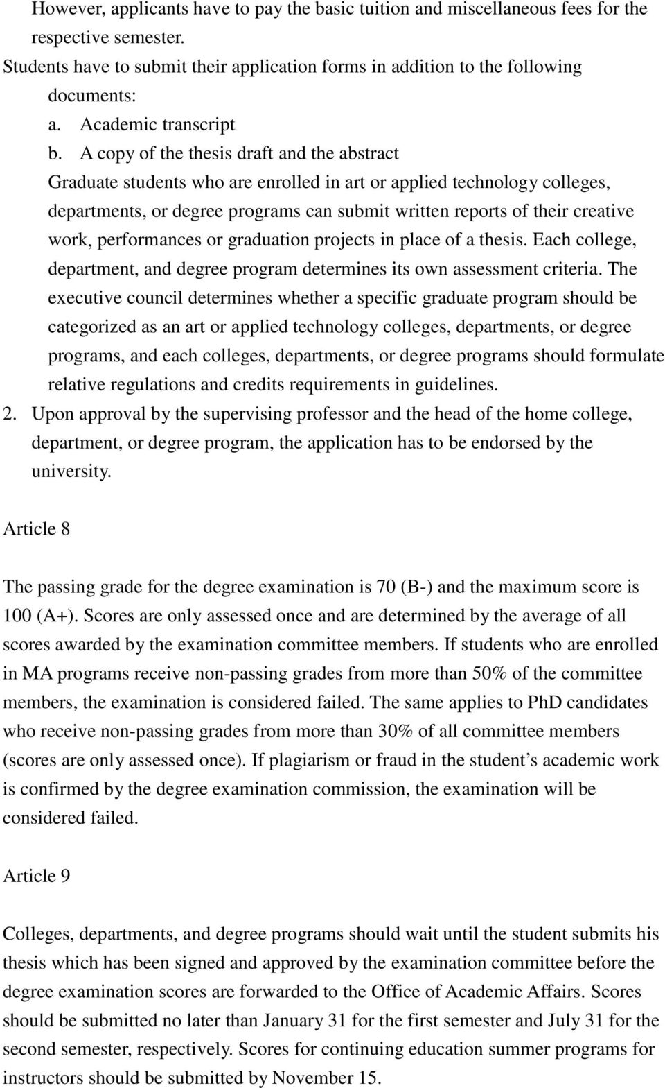 A copy of the thesis draft and the abstract Graduate students who are enrolled in art or applied technology colleges, departments, or degree programs can submit written reports of their creative