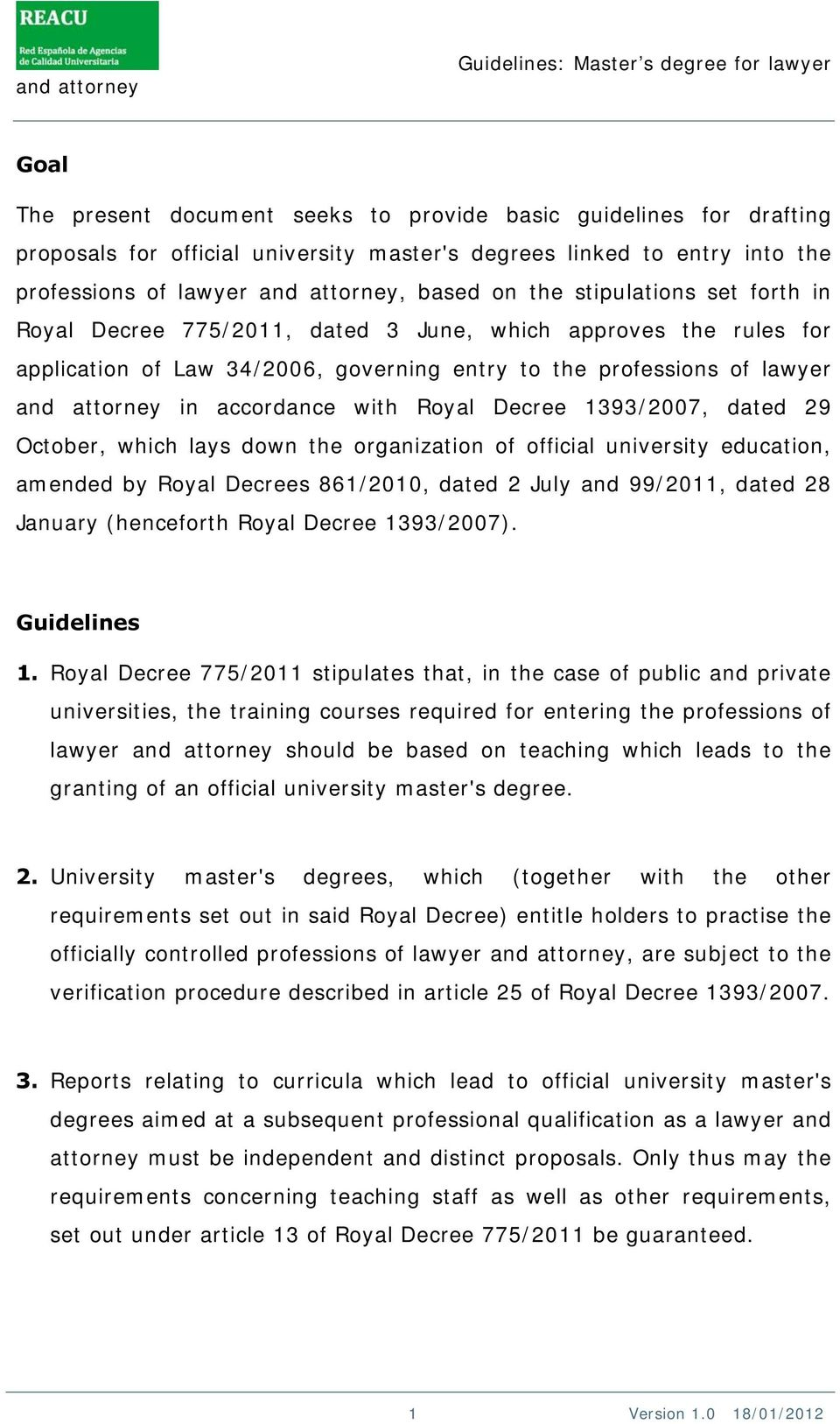 Royal Decree 1393/2007, dated 29 October, which lays down the organization of official university education, amended by Royal Decrees 861/2010, dated 2 July and 99/2011, dated 28 January (henceforth