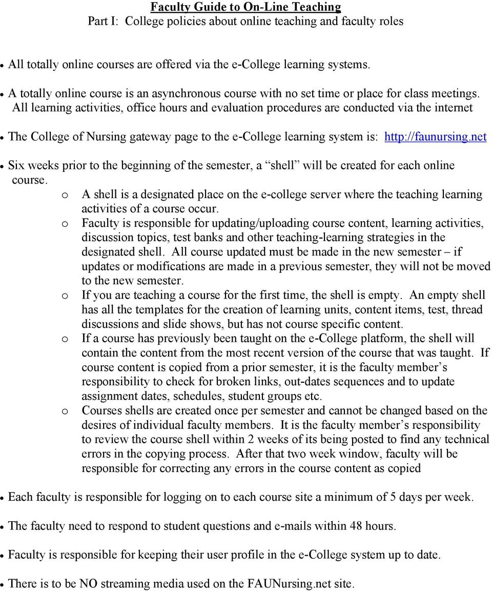 All learning activities, office hours and evaluation procedures are conducted via the internet The College of Nursing gateway page to the e-college learning system is: http://faunursing.