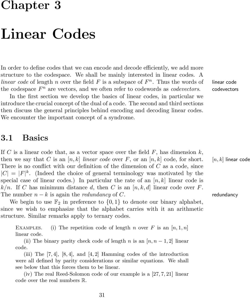 In the first section we develop the basics of linear codes, in particular we introduce the crucial concept of the dual of a code.
