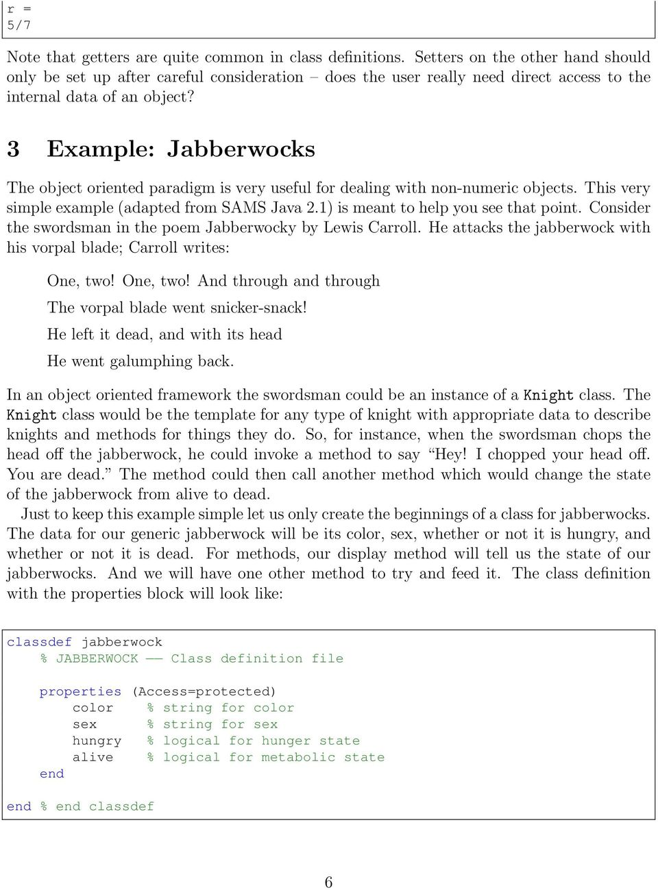 3 Example: Jabberwocks The object oriented paradigm is very useful for dealing with non-numeric objects. This very simple example (adapted from SAMS Java 2.1) is meant to help you see that point.