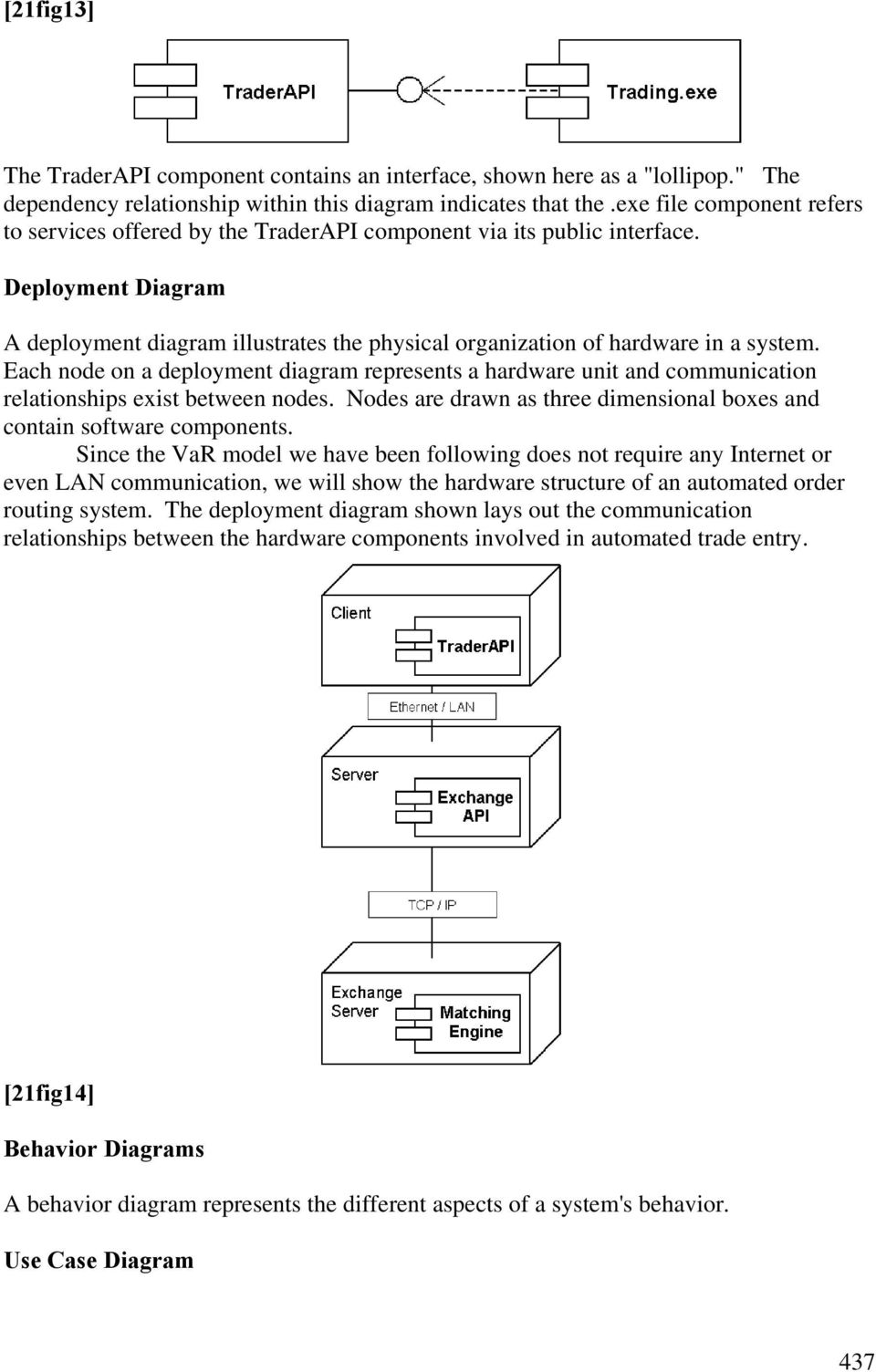 Deployment Diagram A deployment diagram illustrates the physical organization of hardware in a system.