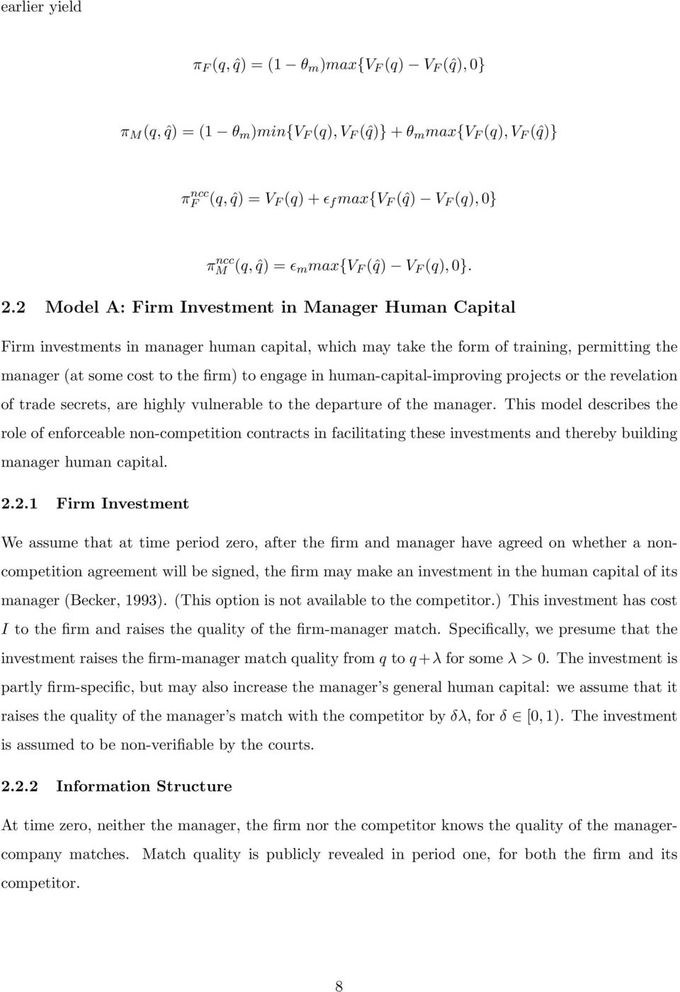 2 Model A: Firm Investment in Manager Human Capital Firm investments in manager human capital, which may take the form of training, permitting the manager (at some cost to the firm) to engage in