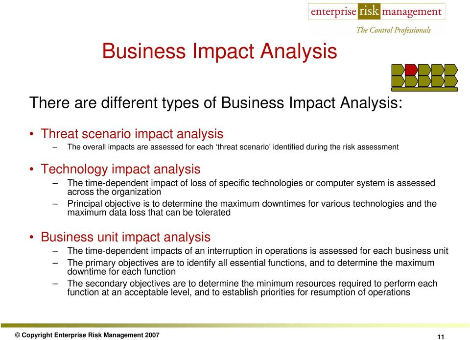 downtimes for various technologies and the maximum data loss that can be tolerated Business unit impact analysis The time-dependent impacts of an interruption in operations is assessed for each