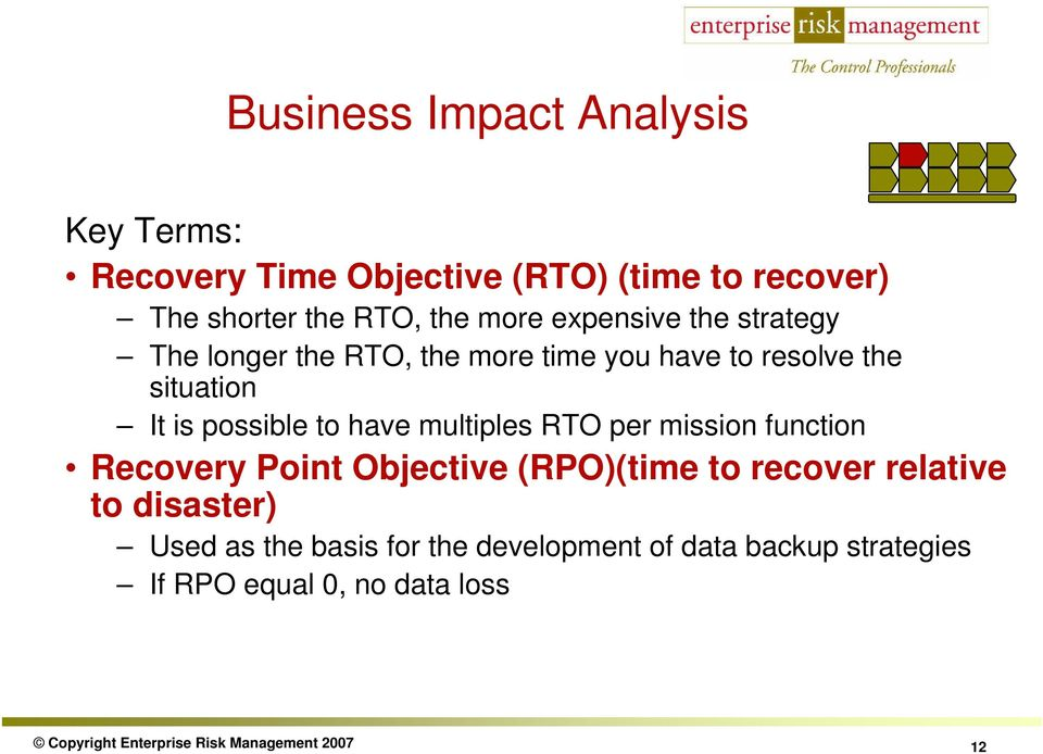 multiples RTO per mission function Recovery Point Objective (RPO)(time to recover relative to disaster) Used as the