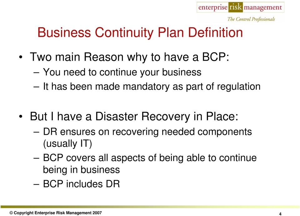 in Place: DR ensures on recovering needed components (usually IT) BCP covers all aspects of