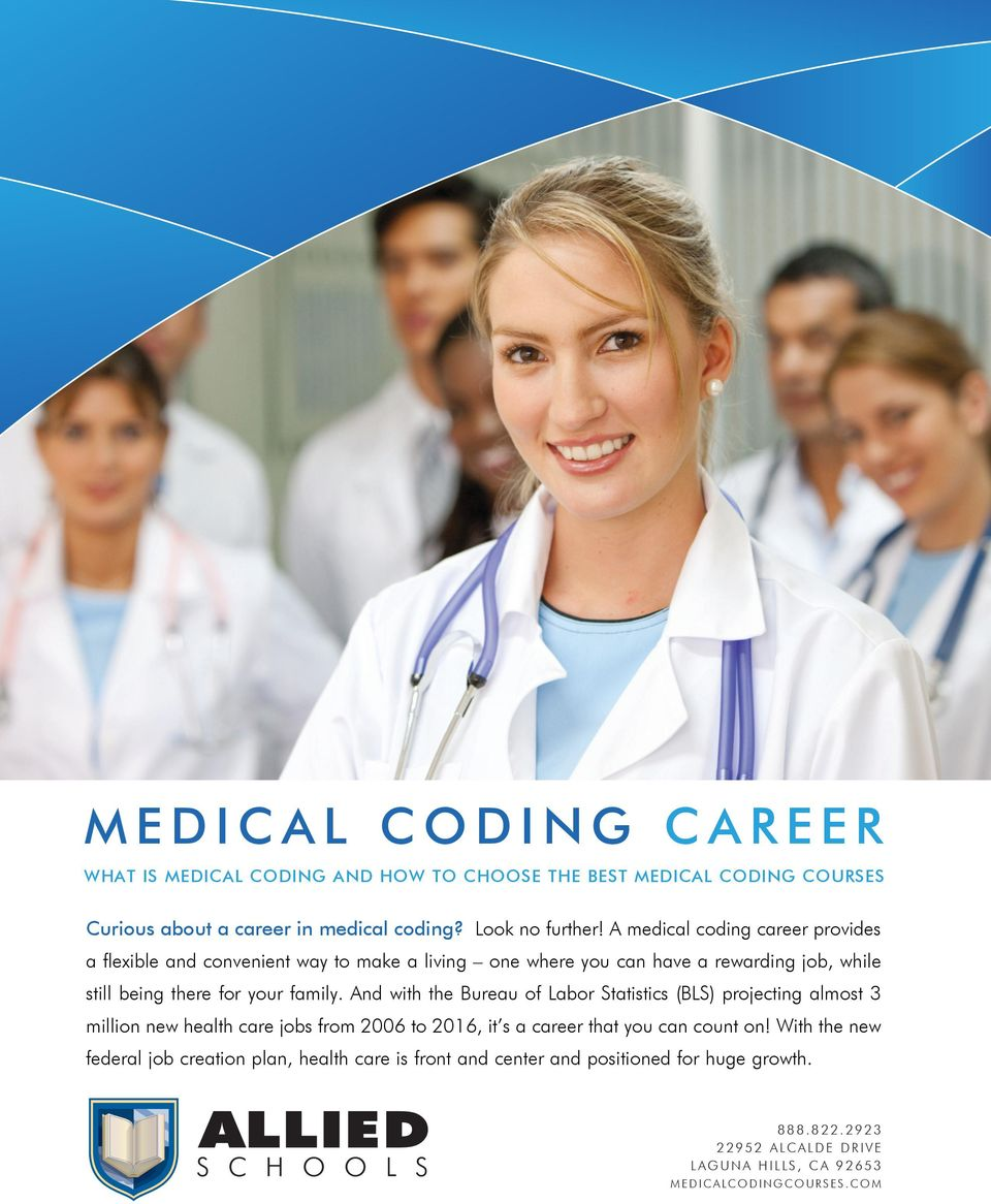 And with the Bureau of Labor Statistics (BLS) projecting almost 3 million new health care jobs from 2006 to 2016, it s a career that you can count on!