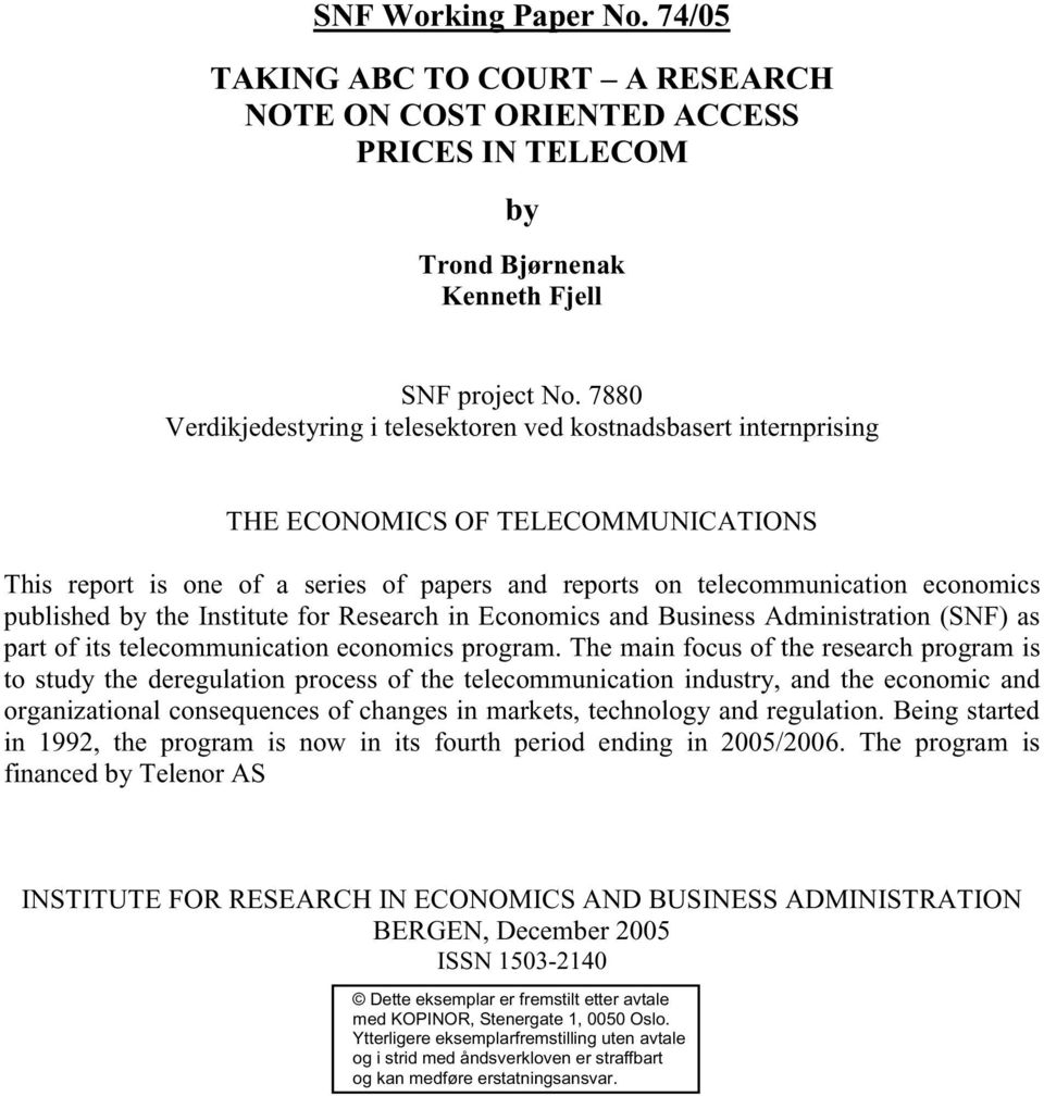 published by the Institute for Research in Economics and Business Administration (SNF) as part of its telecommunication economics program.