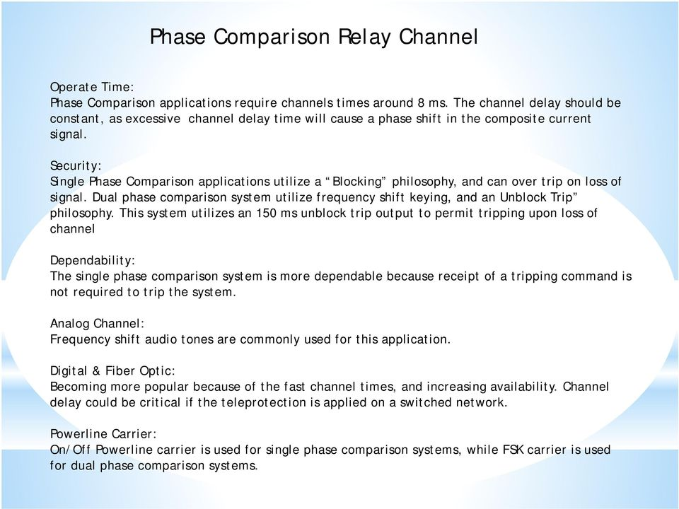 Security: Single Phase Comparison applications utilize a Blocking philosophy, and can over trip on loss of signal.