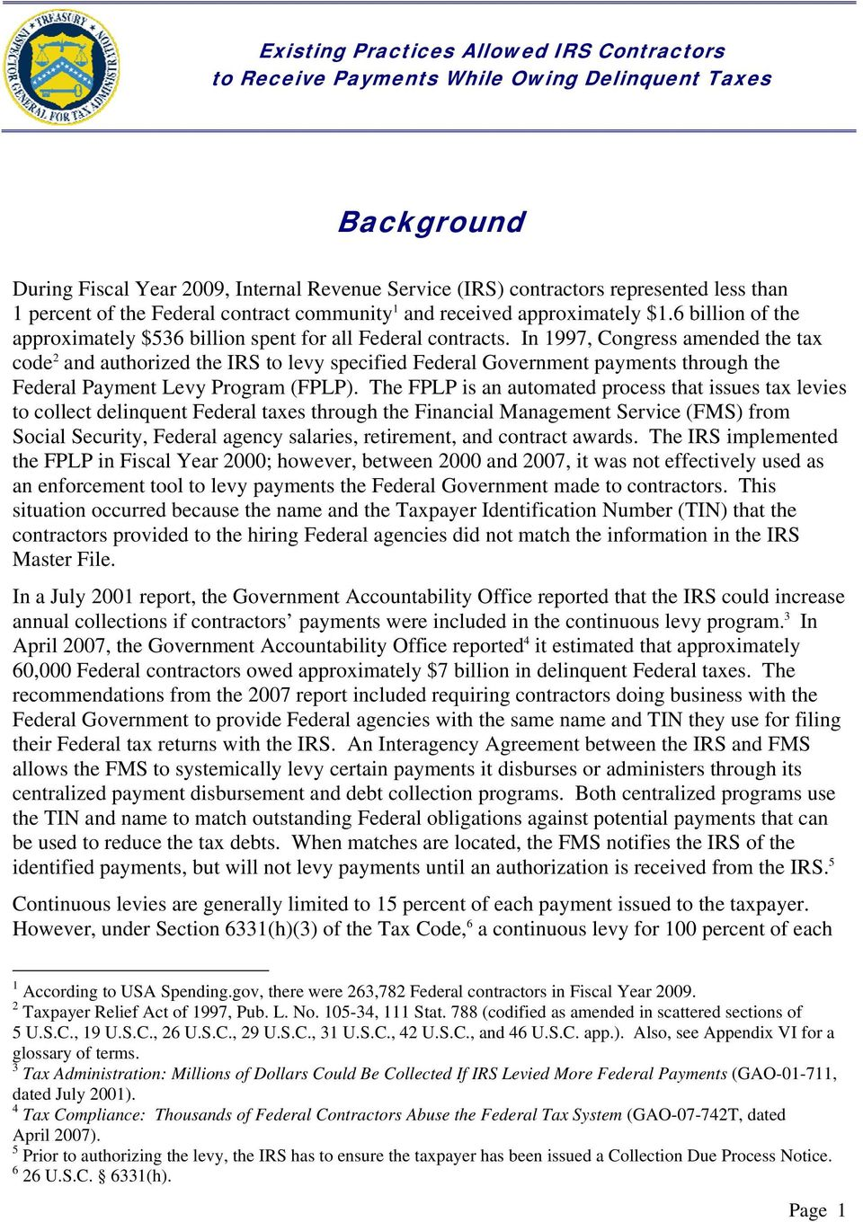 In 1997, Congress amended the tax code 2 and authorized the IRS to levy specified Federal Government payments through the Federal Payment Levy Program (FPLP).