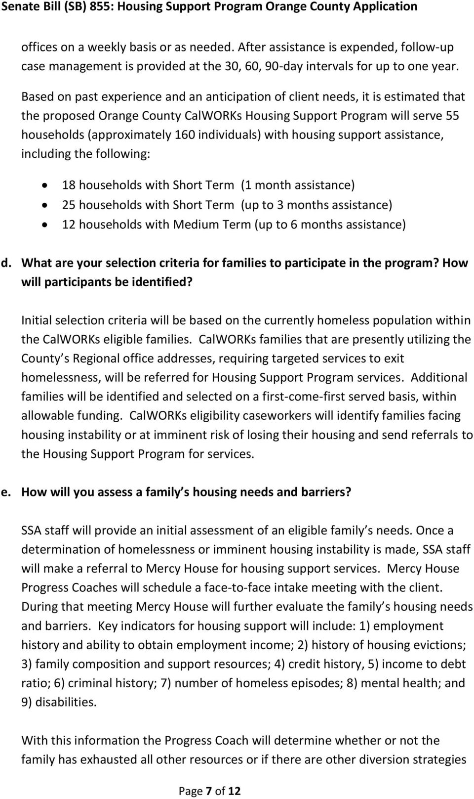 with housing support assistance, including the following: 18 households with Short Term (1 month assistance) 25 households with Short Term (up to 3 months assistance) 12 households with Medium Term